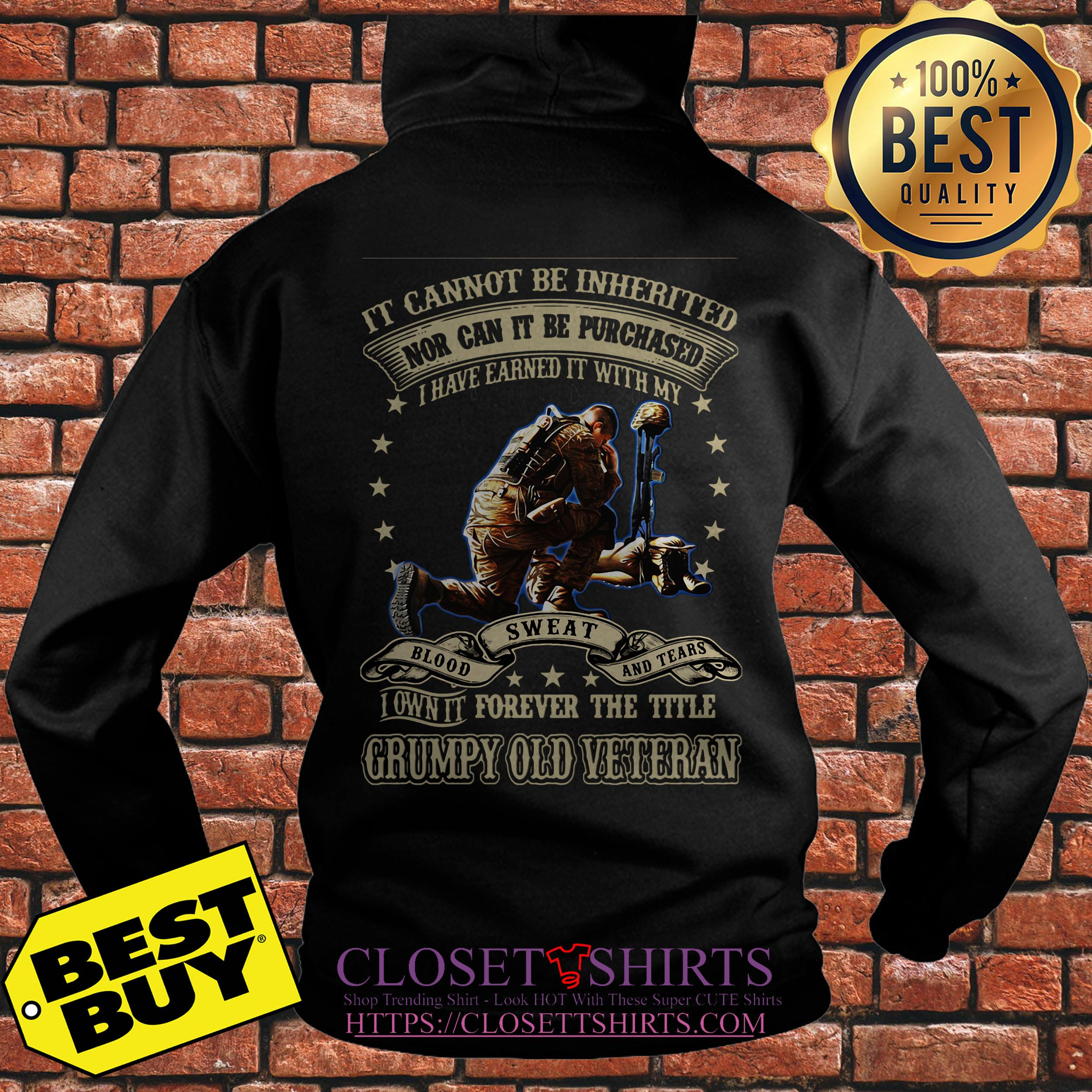 Grumpy Old Veteran It Cannot Be Inherited Nor Can It Be Purchased hoodie