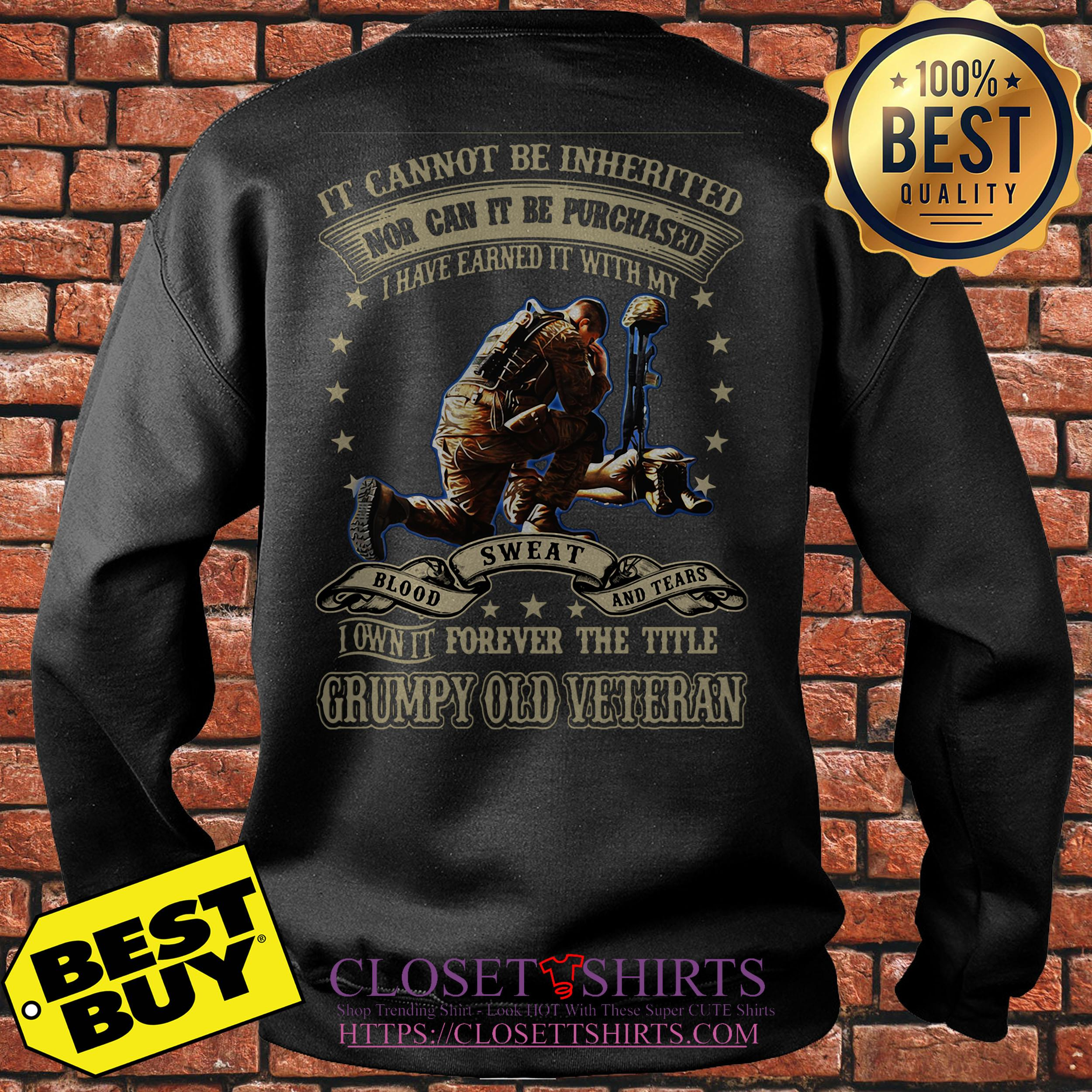 Grumpy Old Veteran It Cannot Be Inherited Nor Can It Be Purchased Sweatshirt