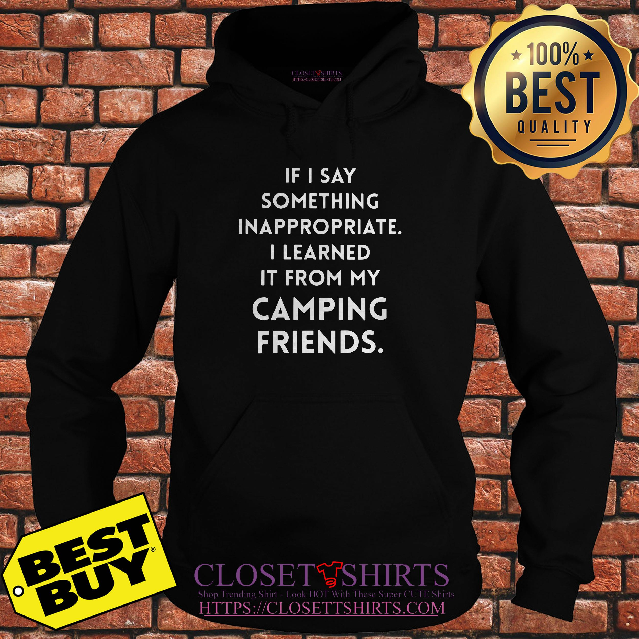 If I Say Something Inappropriate I Learned It From My Camping Friends hoodie