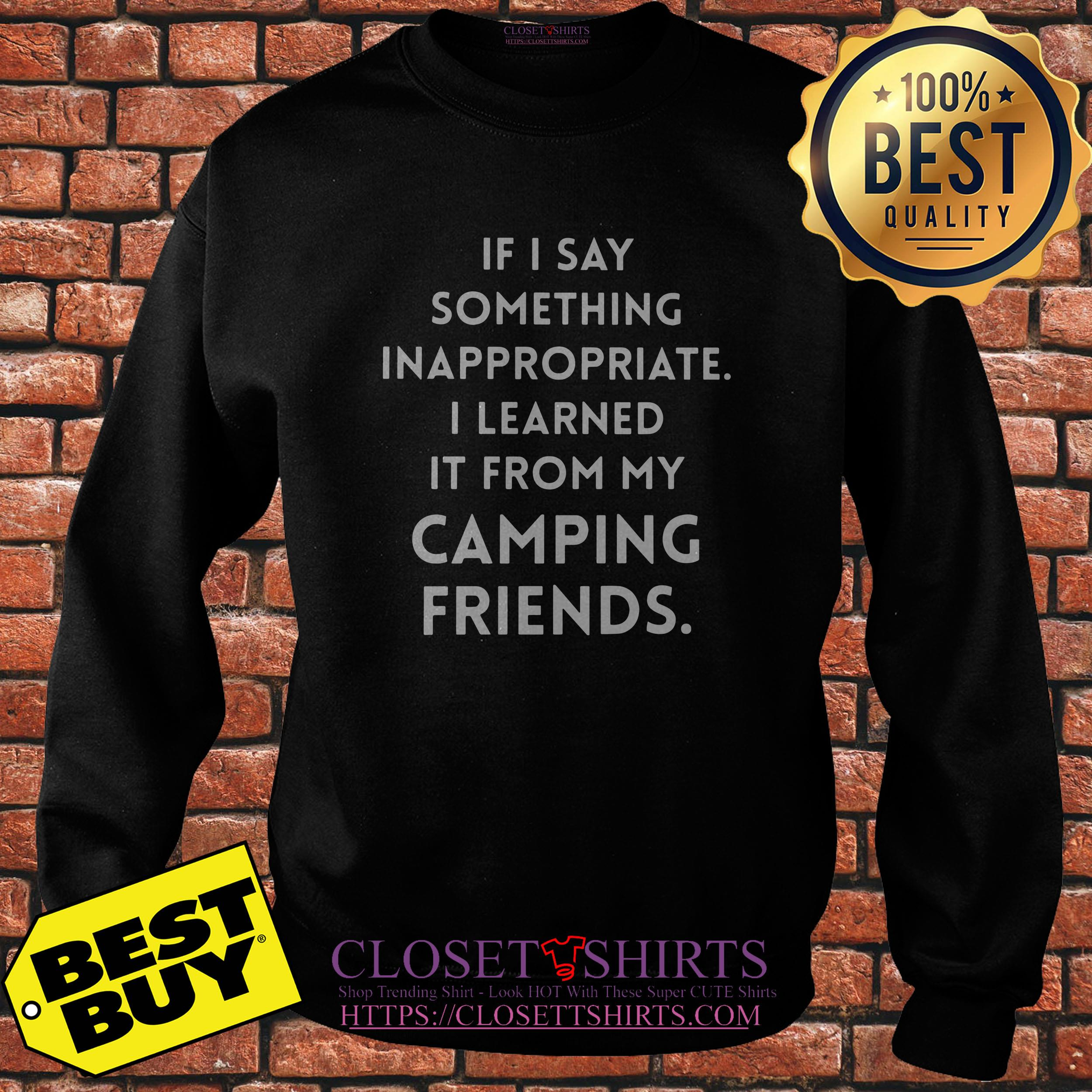 If I Say Something Inappropriate I Learned It From My Camping Friends Sweatshirt