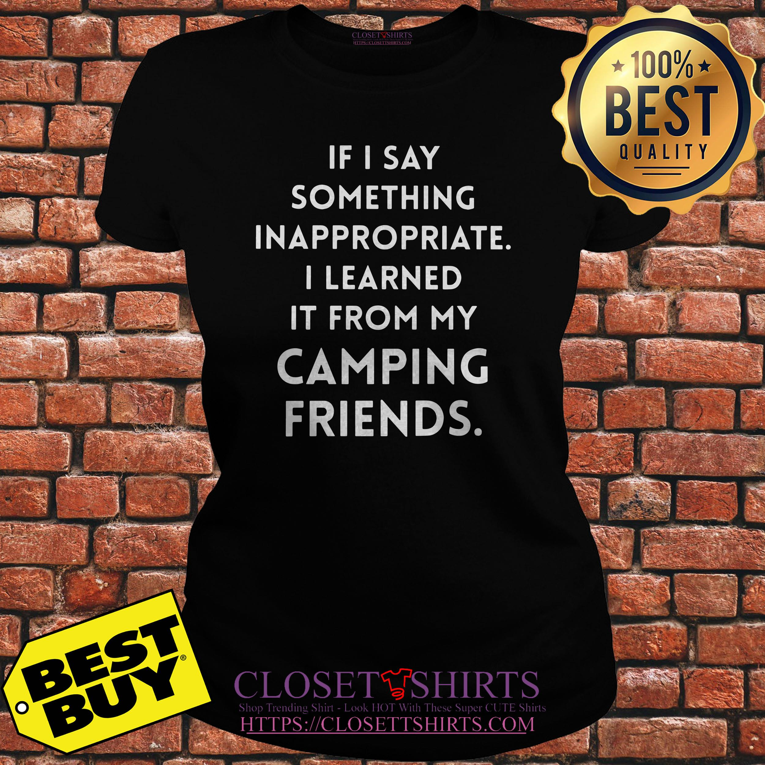 If I Say Something Inappropriate I Learned It From My Camping Friends v-neck