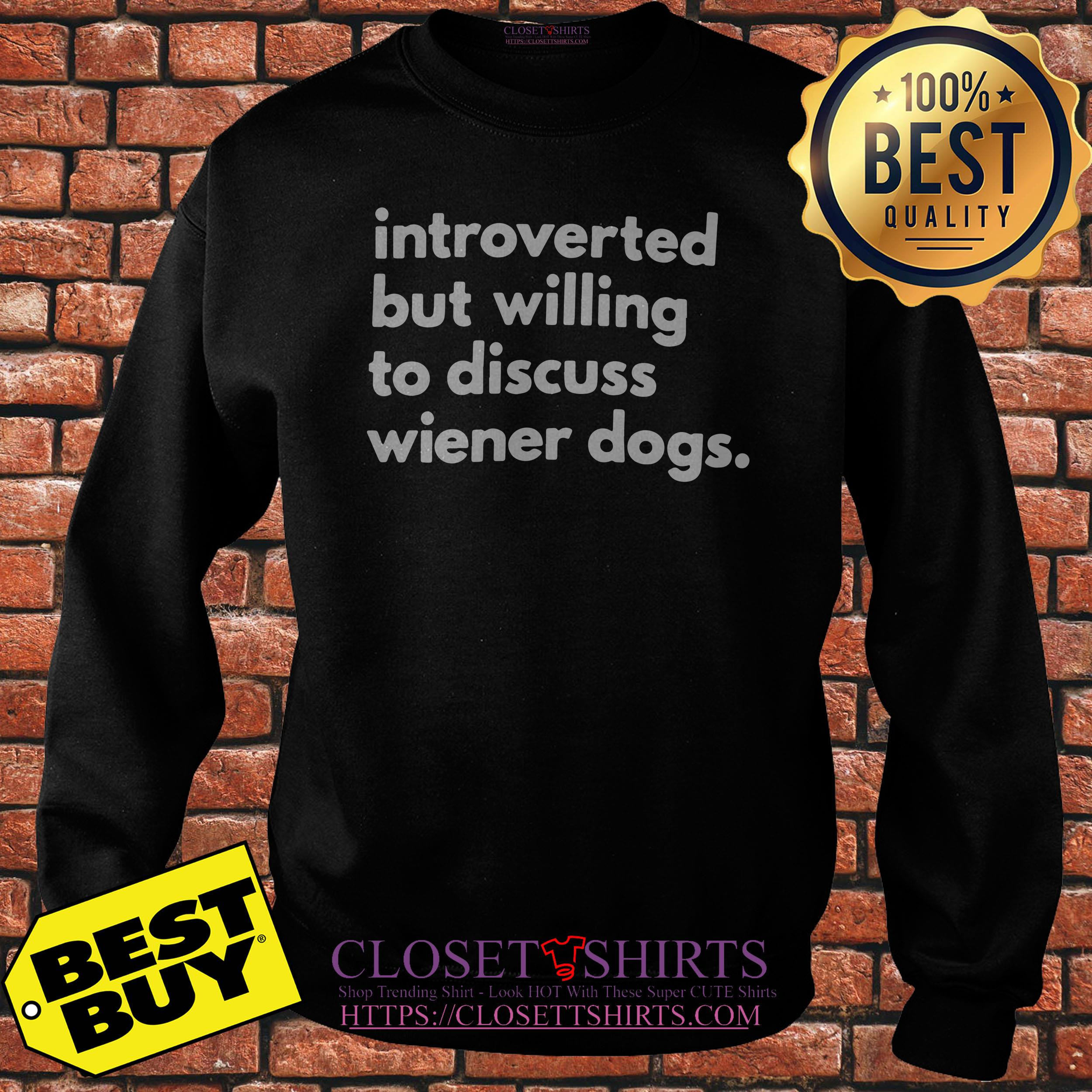 Introverted But Willing To Discuss Wiener Dog Owner Sweatshirt