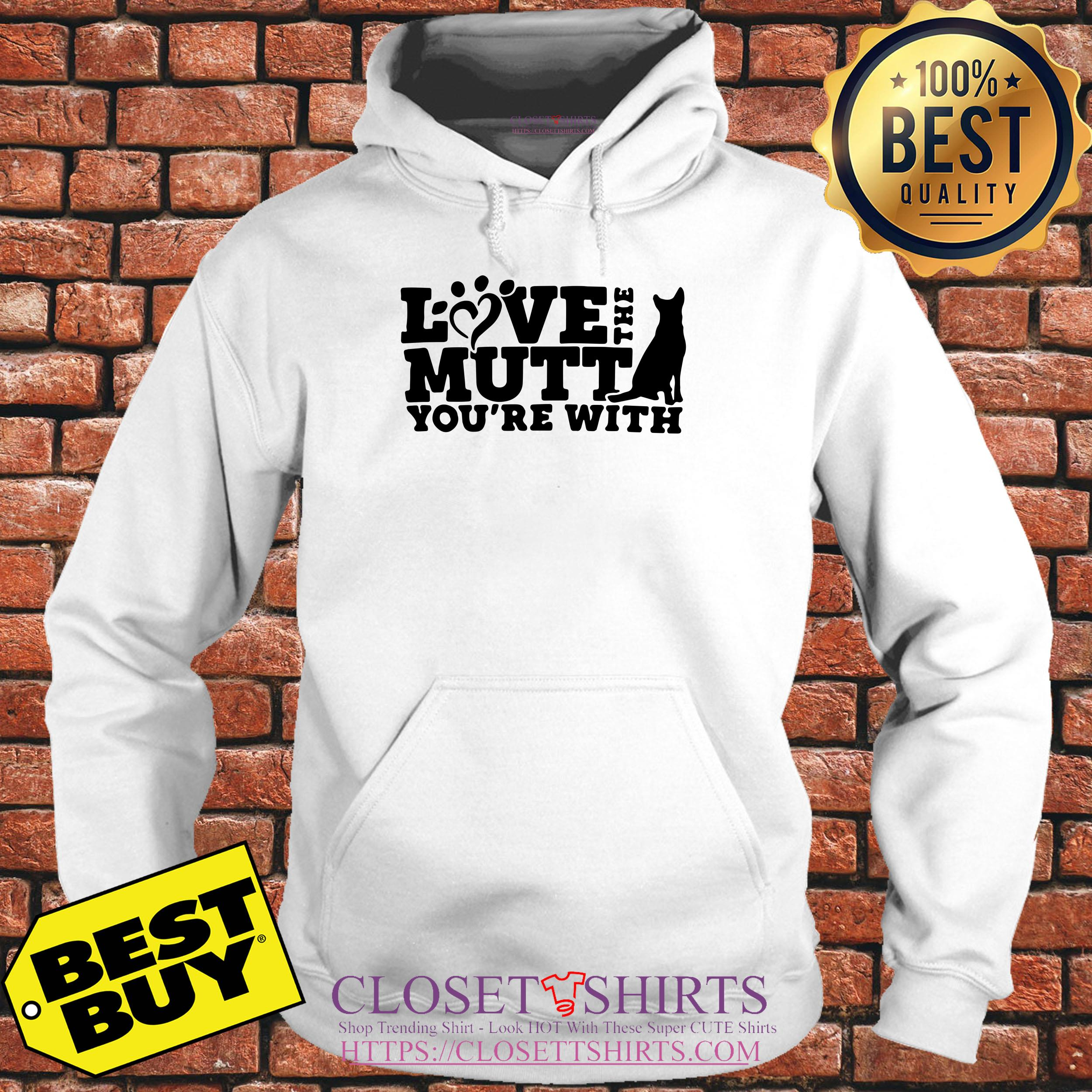 Love The Mutt You're With Dog hoodie
