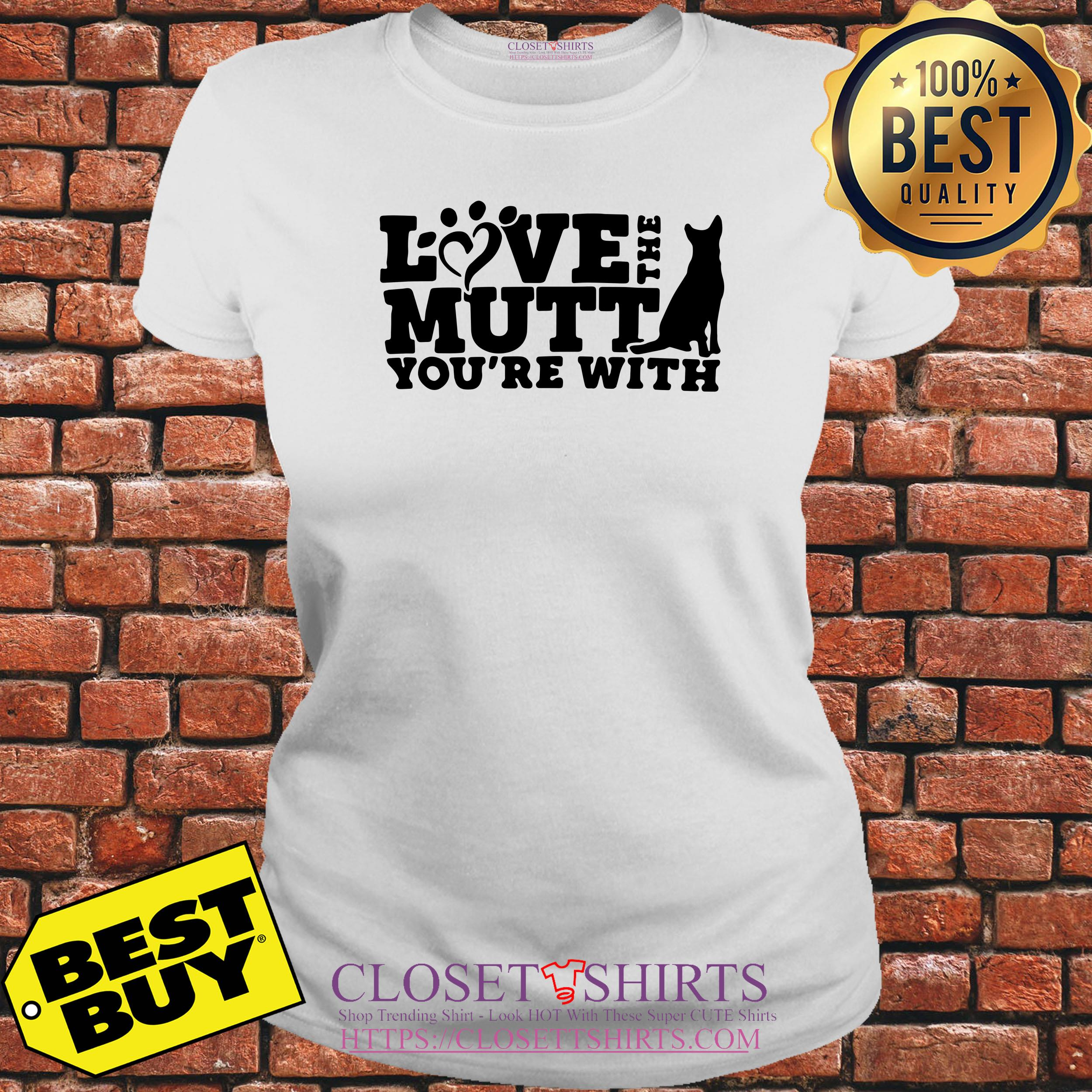 Love The Mutt You're With Dog ladies tee