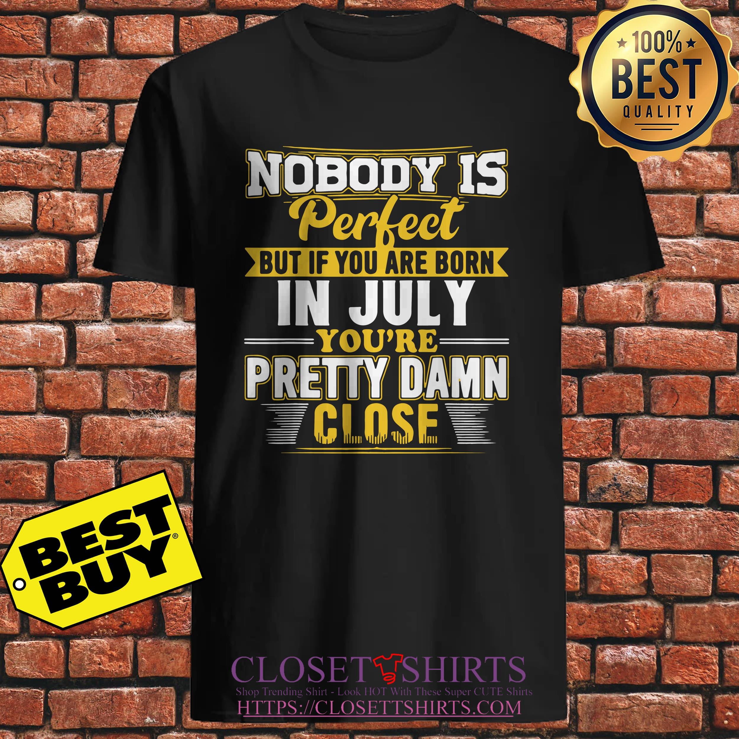 Nobody Is Perfect But If You Are Born In July You're Pretty Damn Close sweatshirt