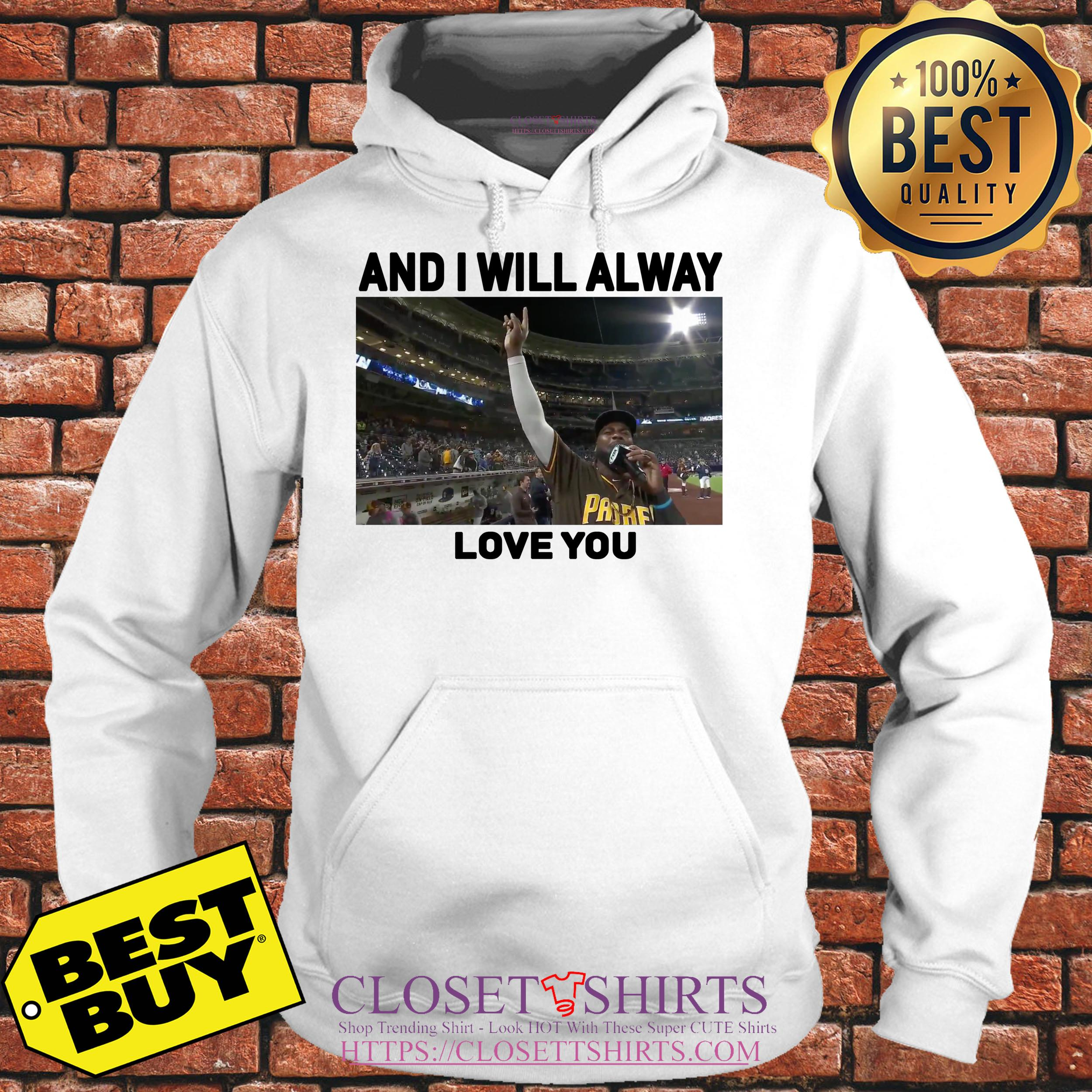 San Diego Padres And I Will Alway Love You hoodie