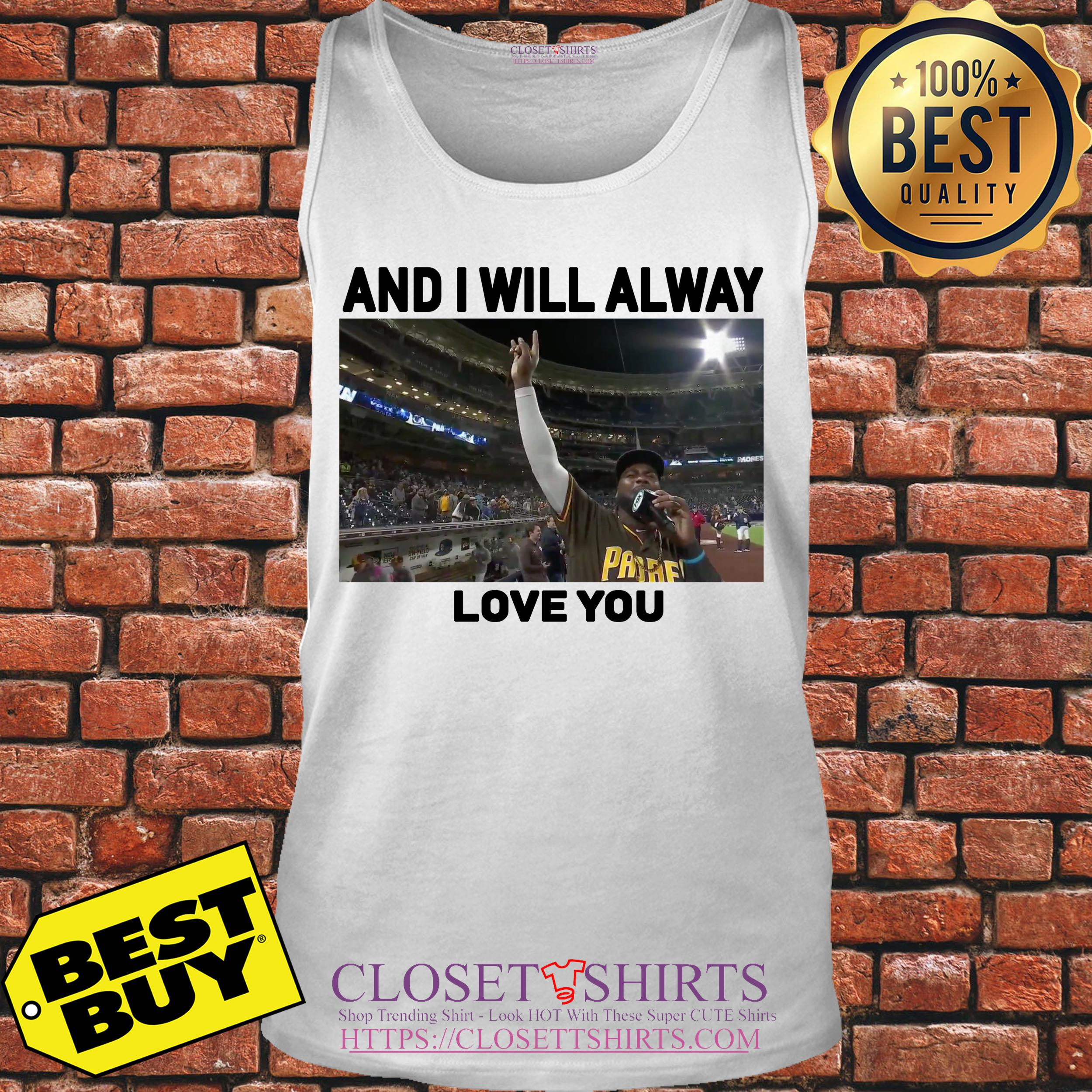 San Diego Padres And I Will Alway Love You tank top