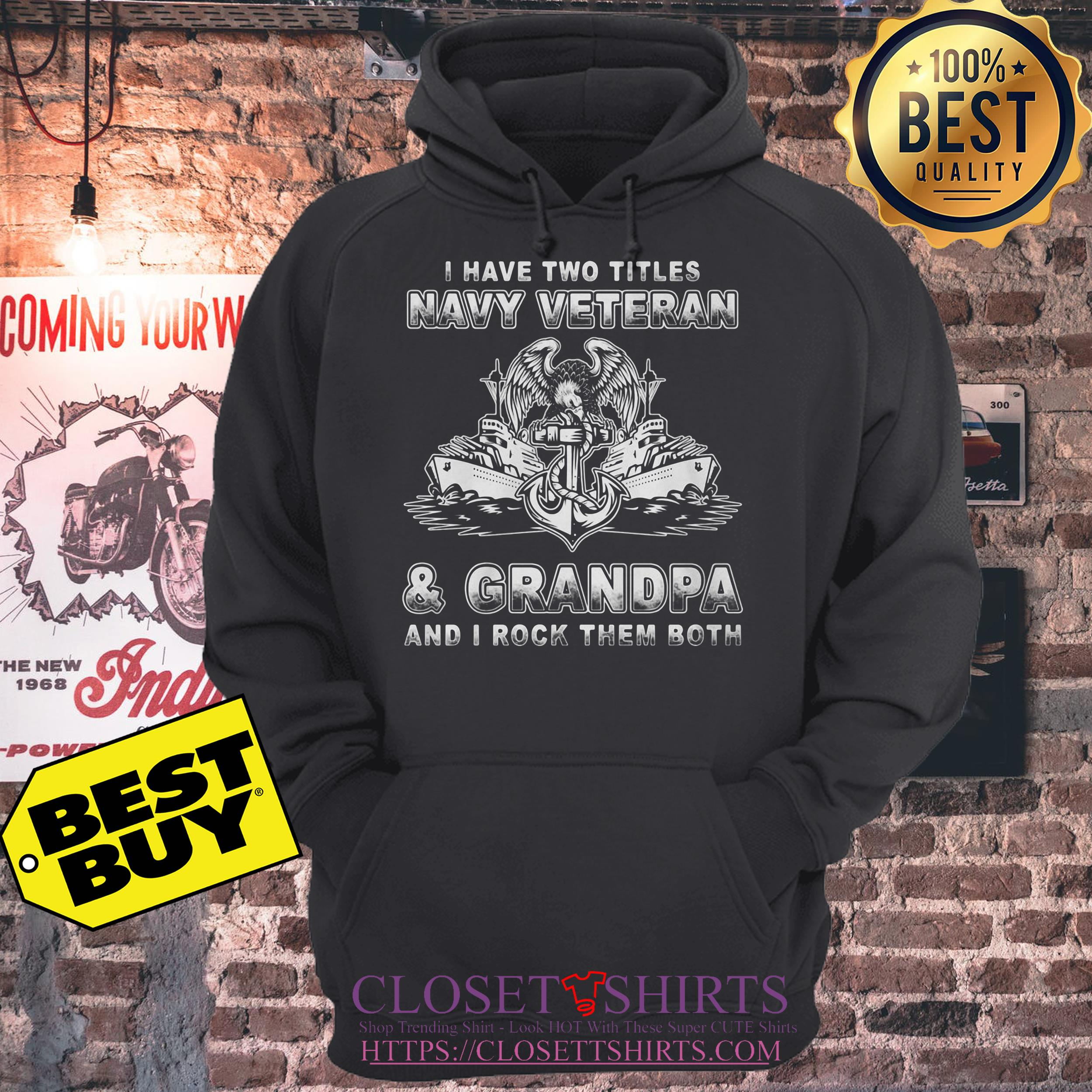 I Have Two Titles Navy Veteran And Grandpa And I Rock Them Both hoodie