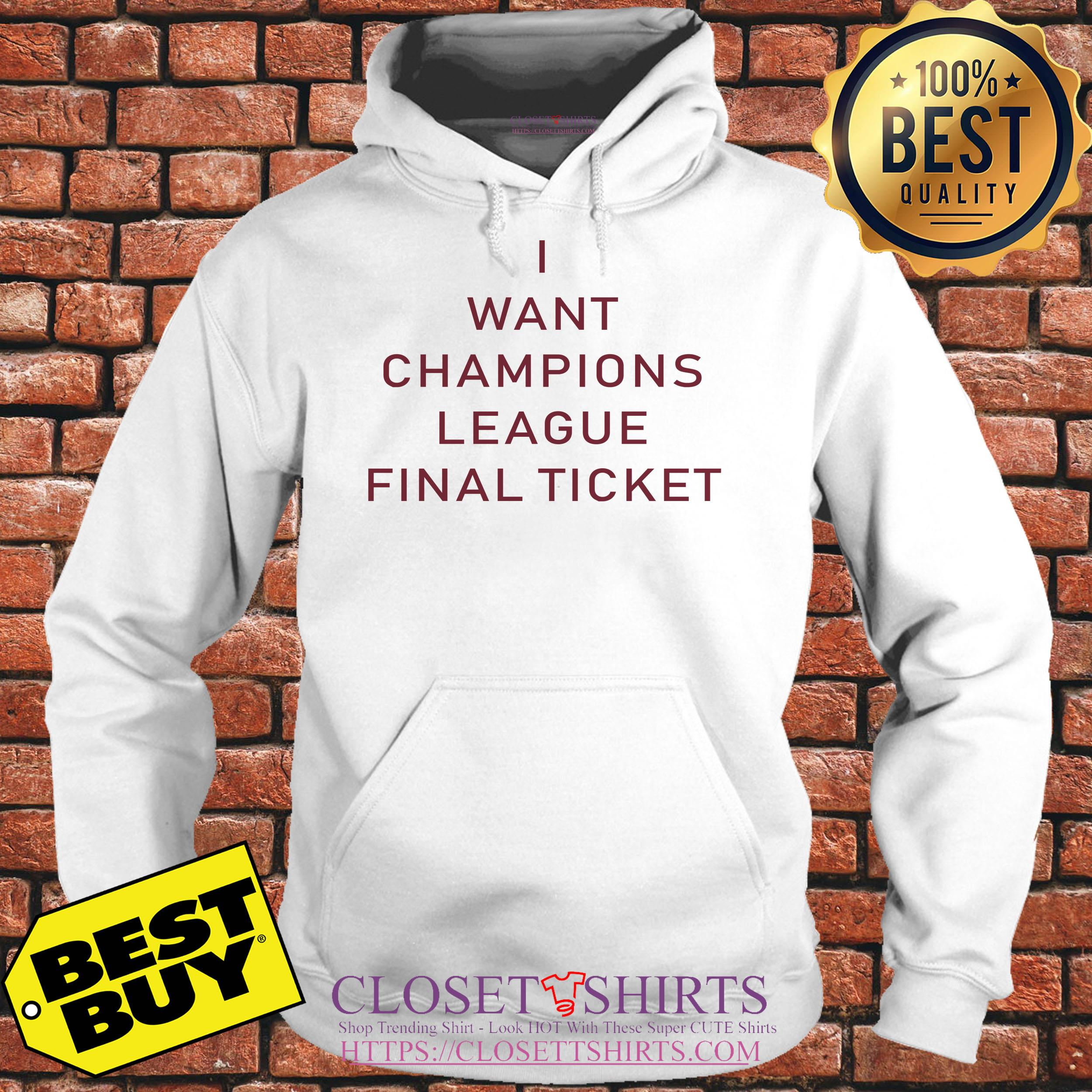I Want Champions League Final Ticket hoodie
