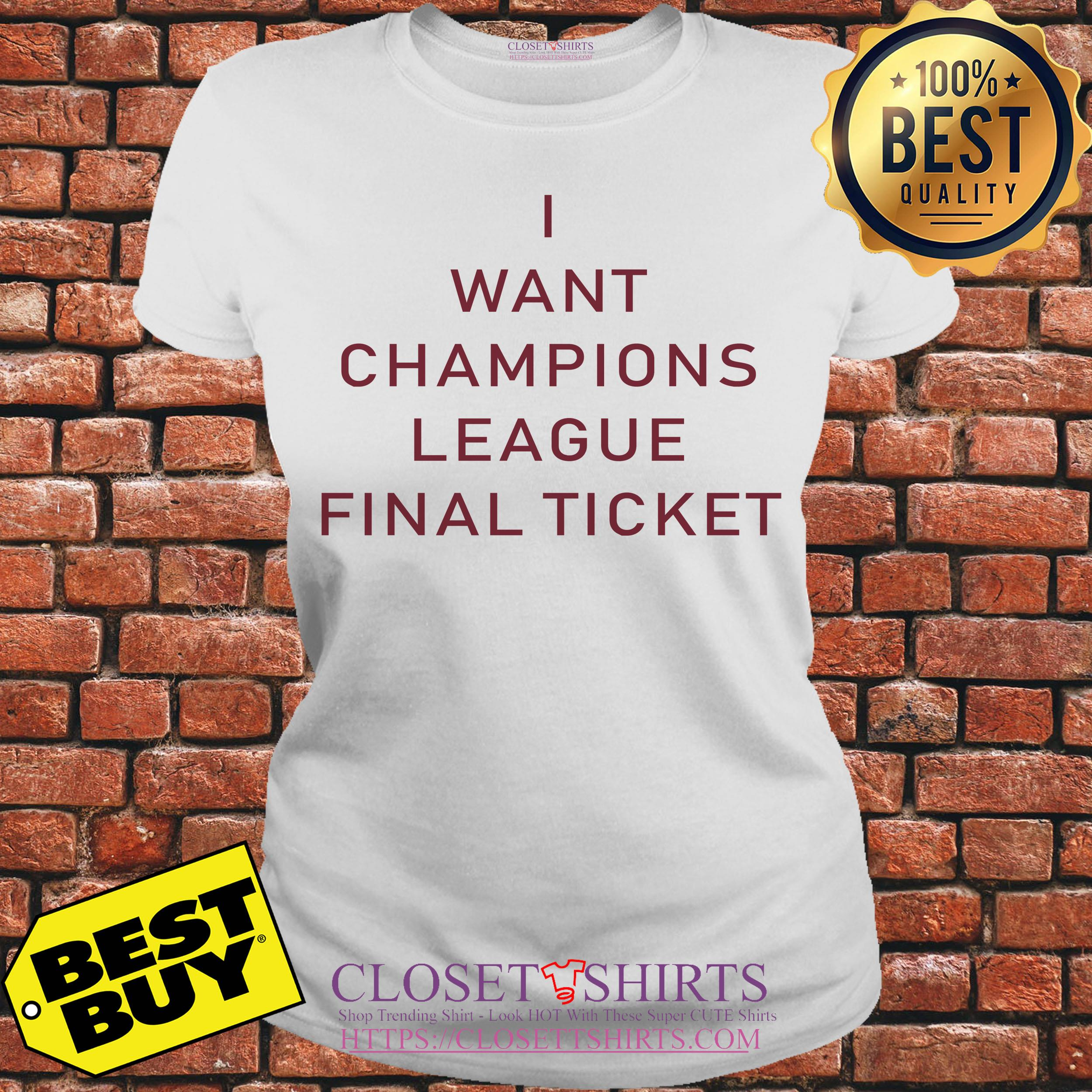 I Want Champions League Final Ticket ladies tee