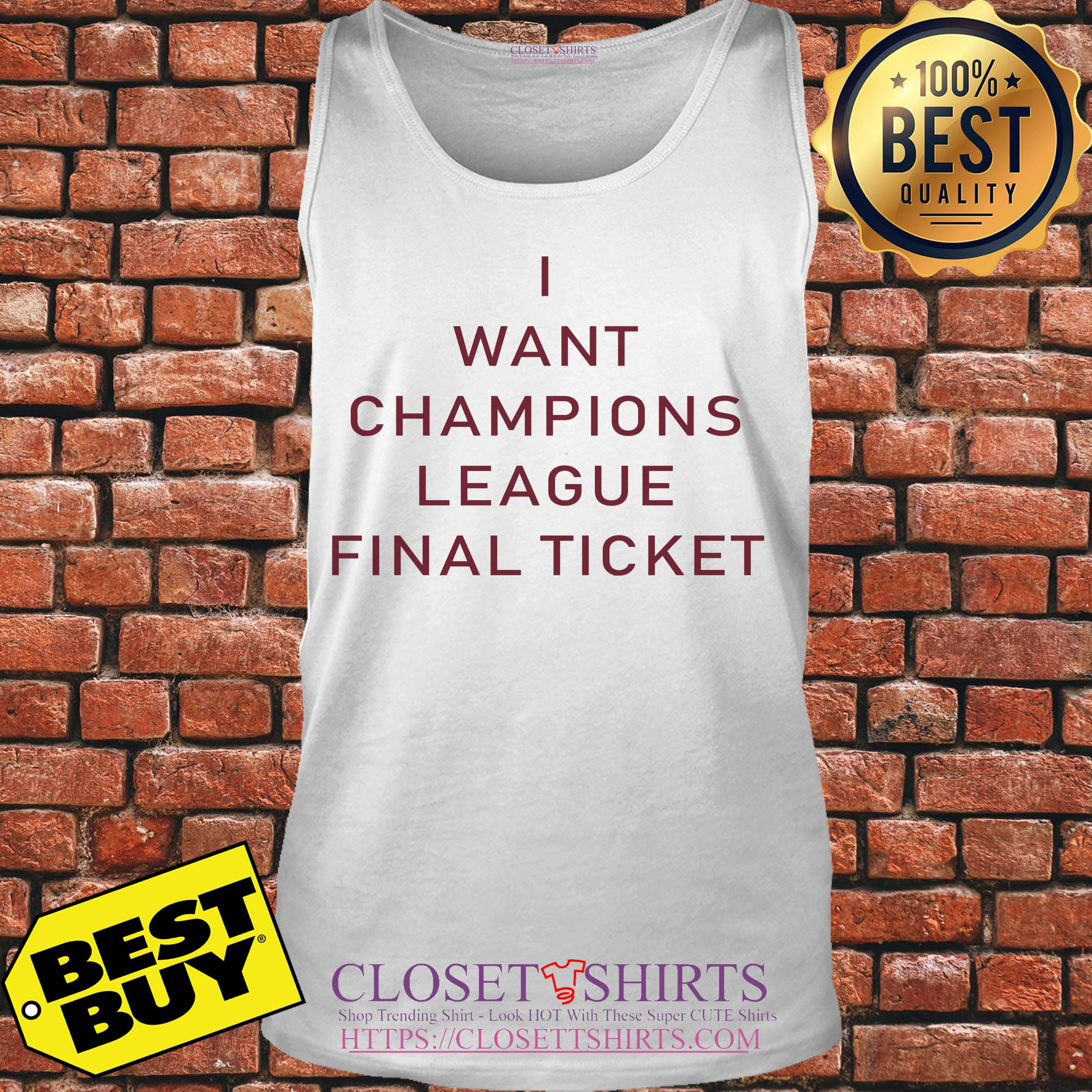 I Want Champions League Final Ticket tank top