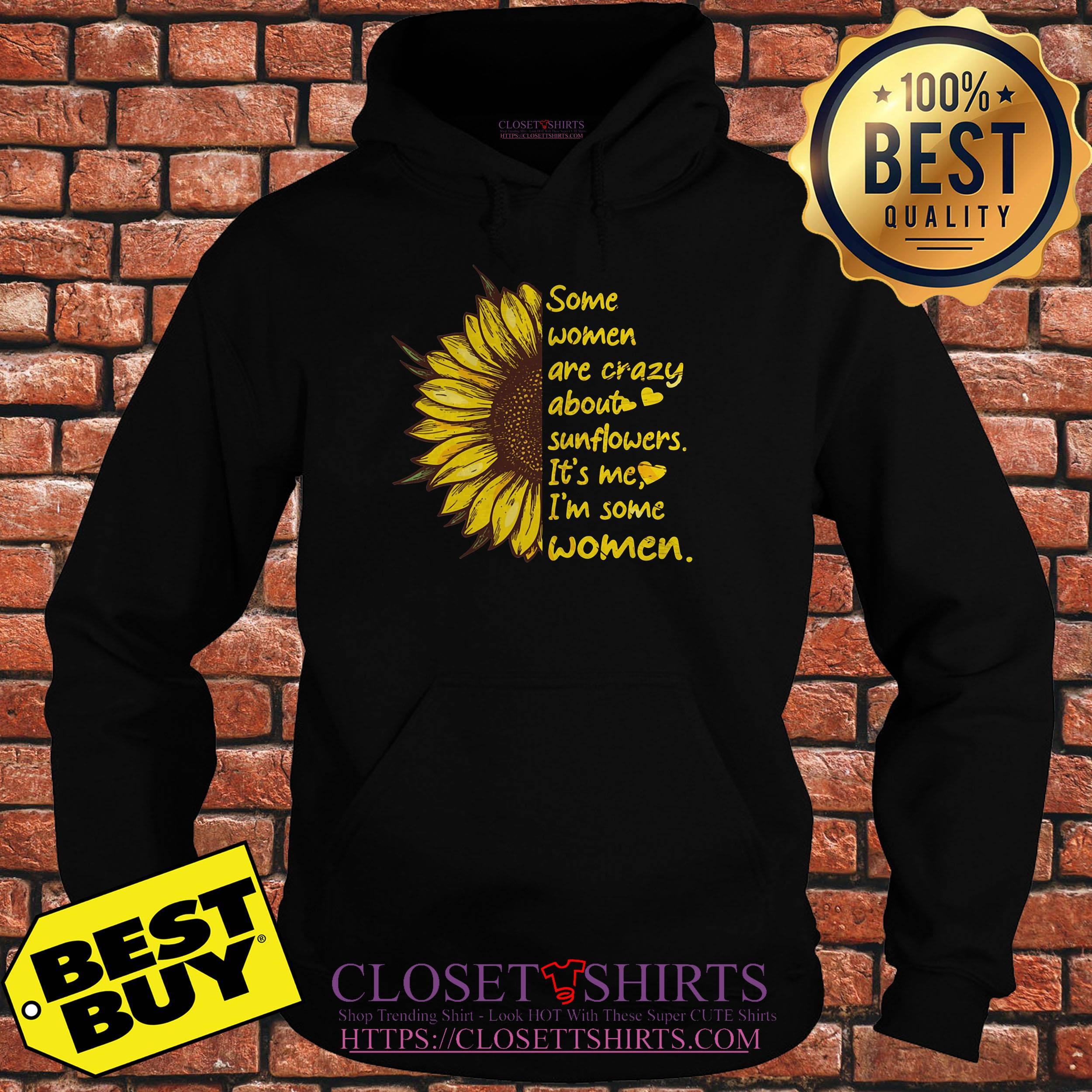 Some Women Are Crazy About Sunflowers It's Me I'm Some Women hoodie