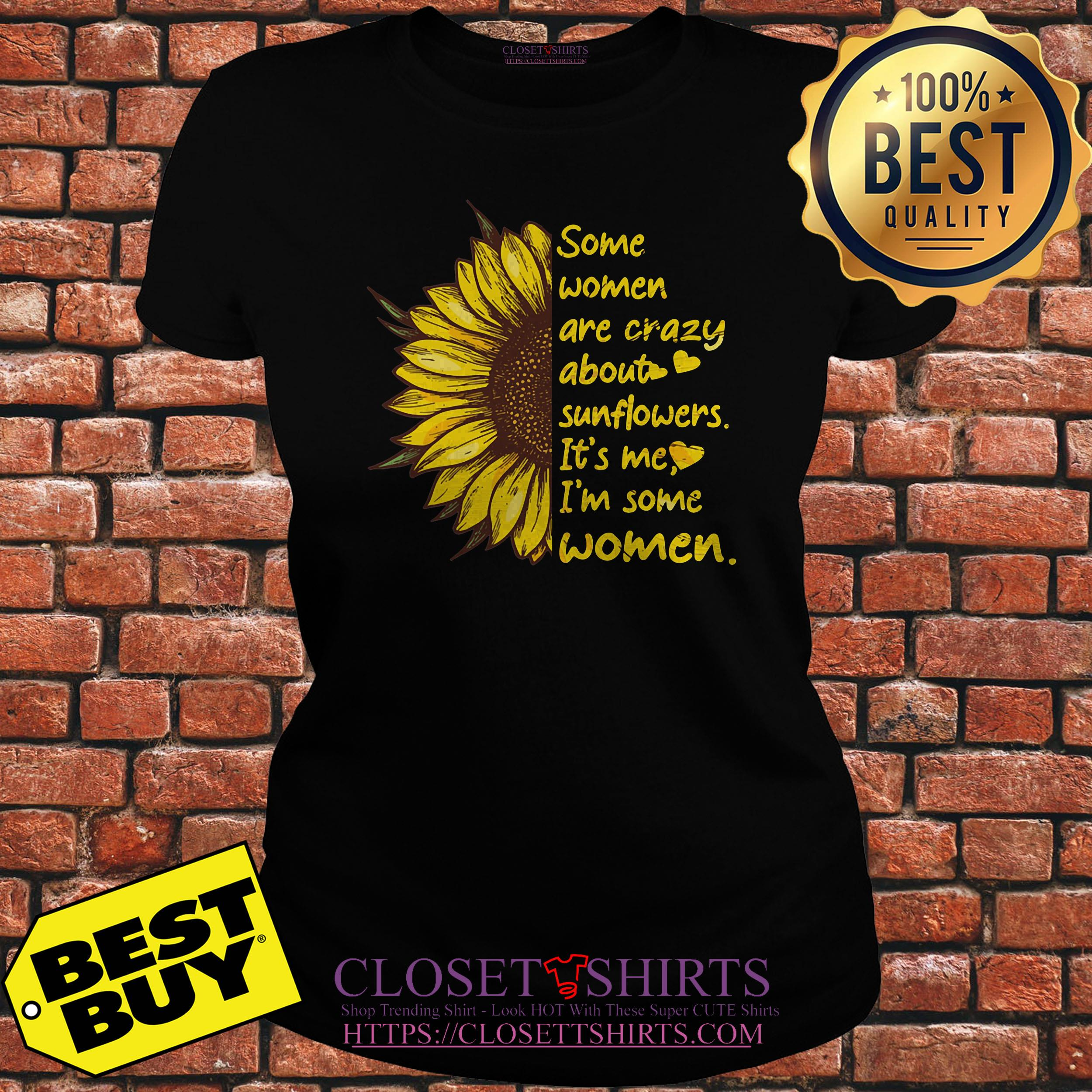 Some Women Are Crazy About Sunflowers It's Me I'm Some Women ladies tee