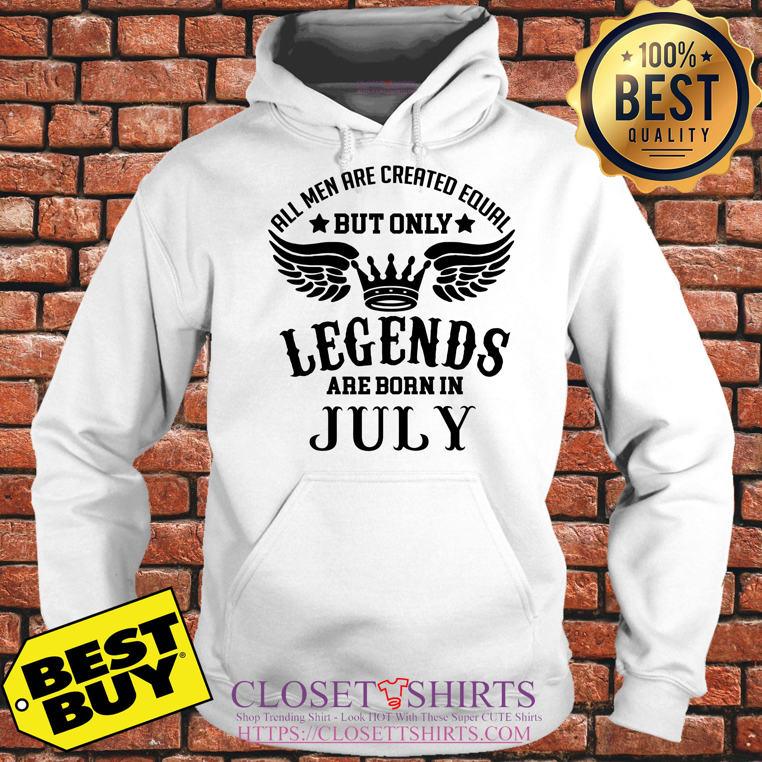 All Men Are Created Equal But Only Legends Are Born In July hoodie