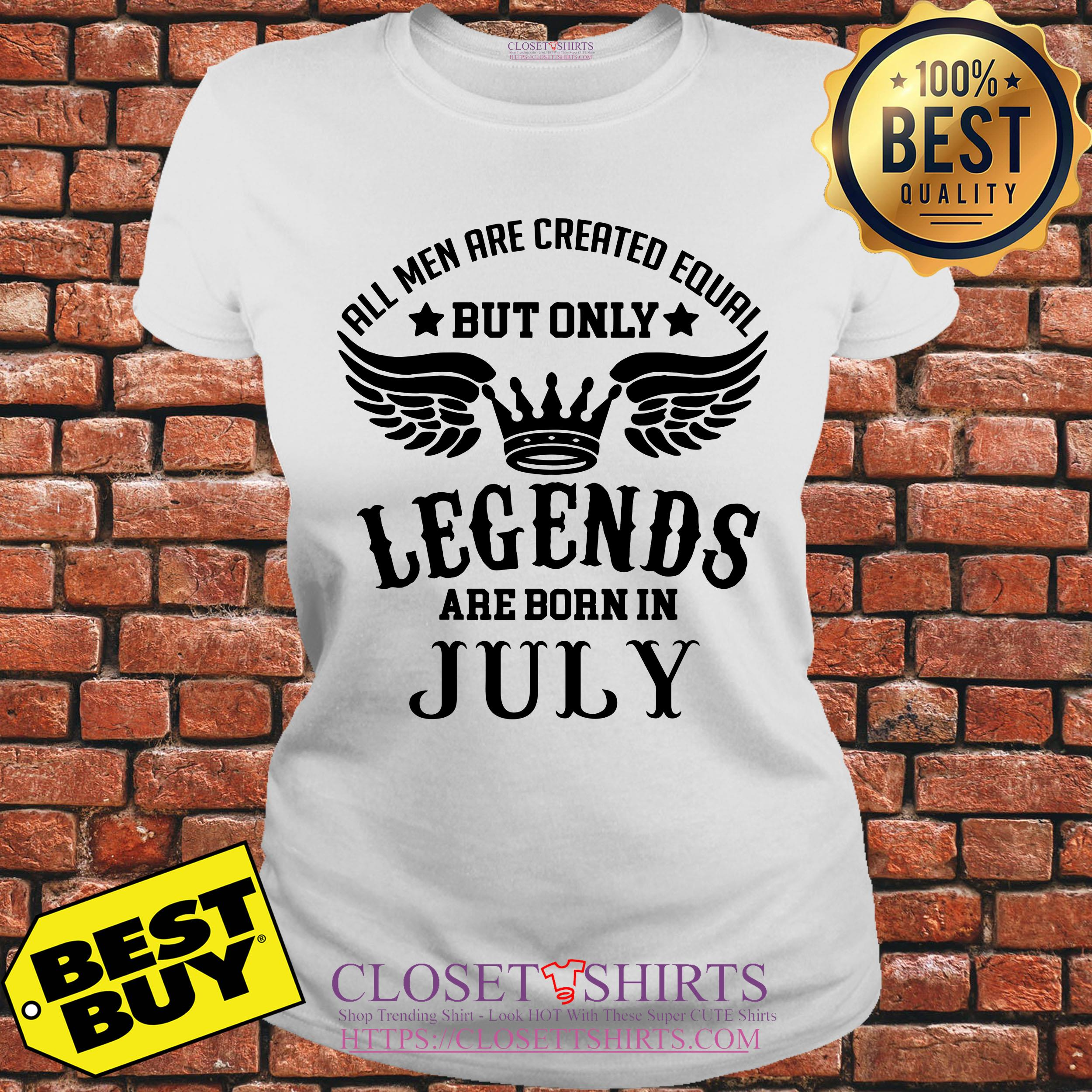 All Men Are Created Equal But Only Legends Are Born In July ladies tee