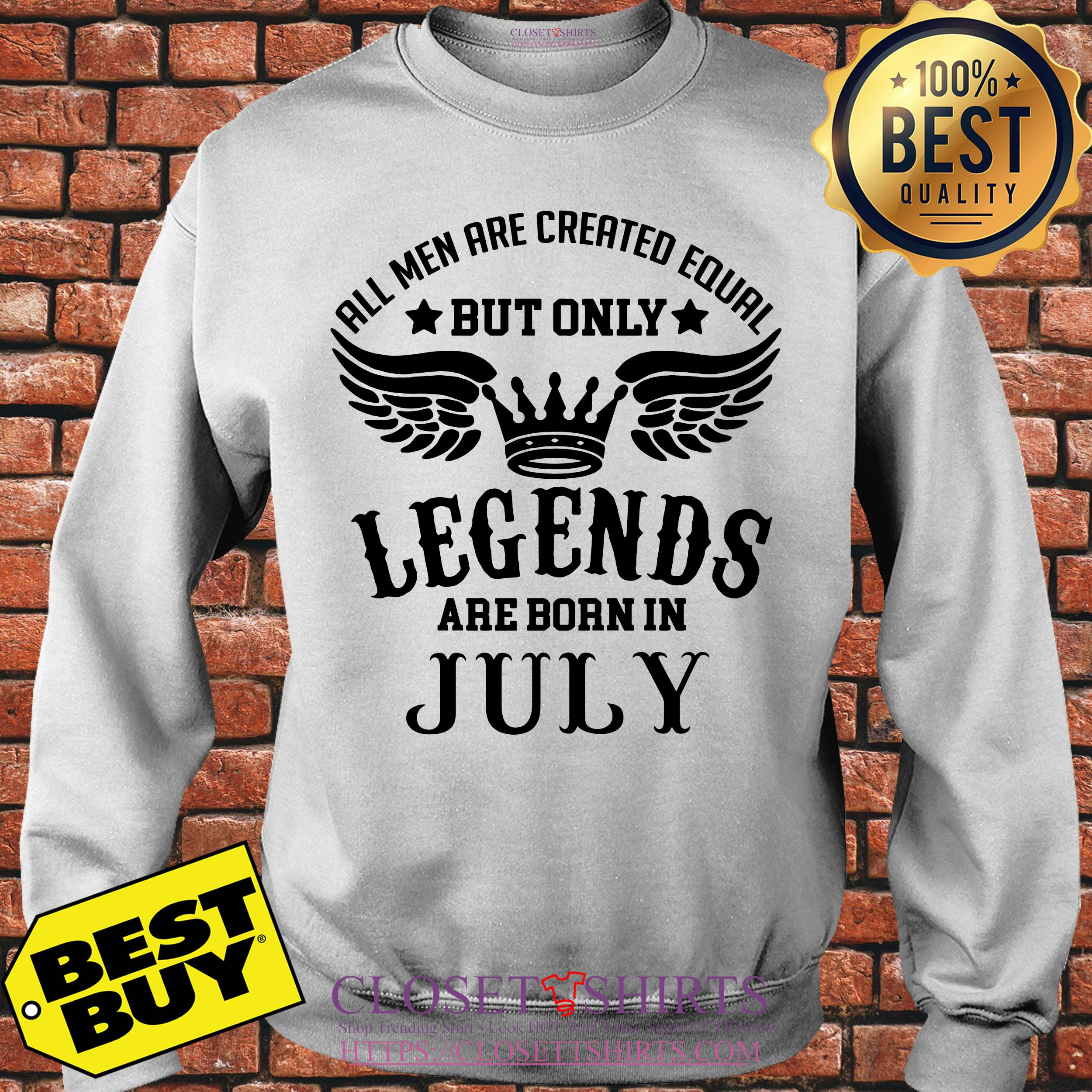 All Men Are Created Equal But Only Legends Are Born In July sweatshirt