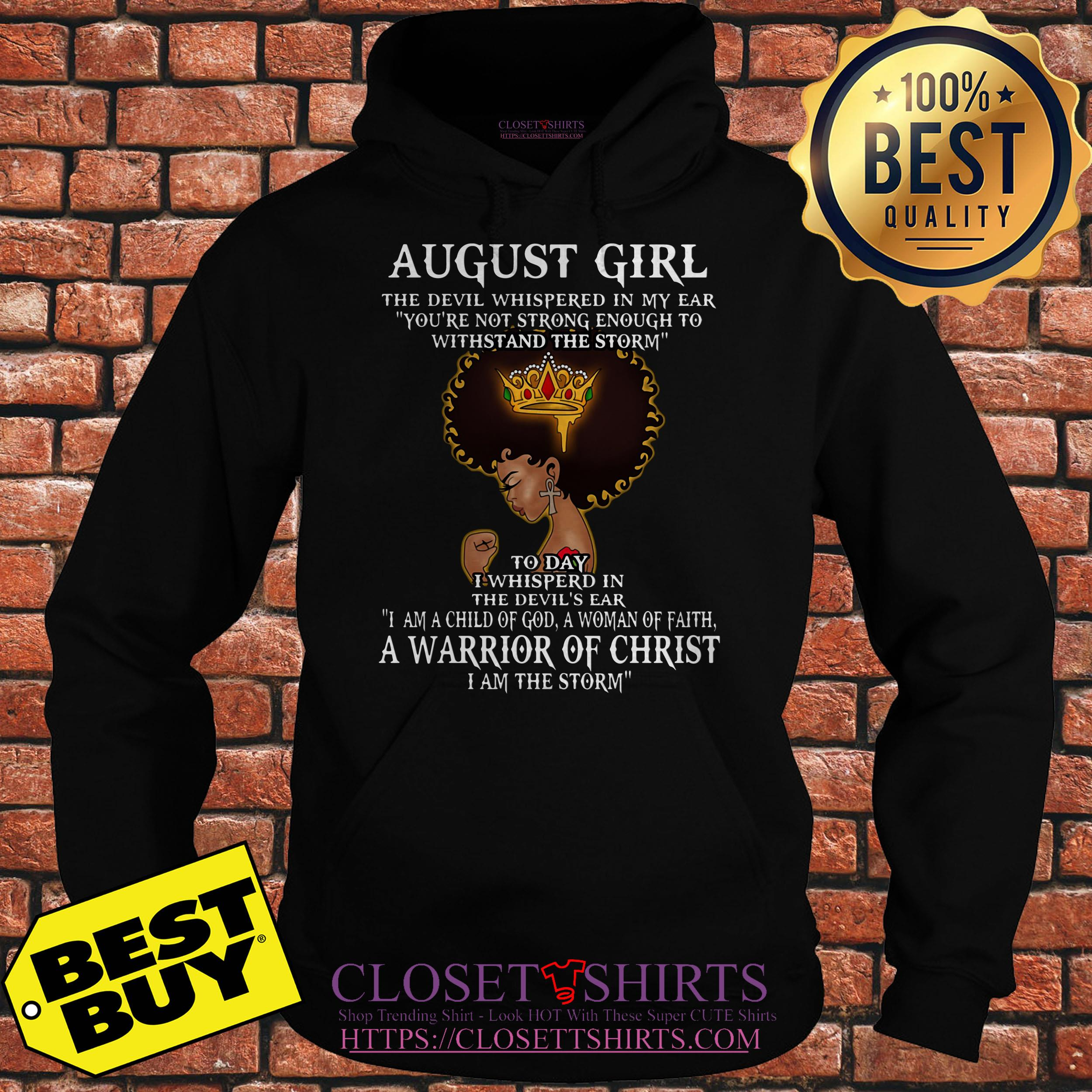 August Girl The Devil Whispered In My Ear A Warrior Of Christ hoodie