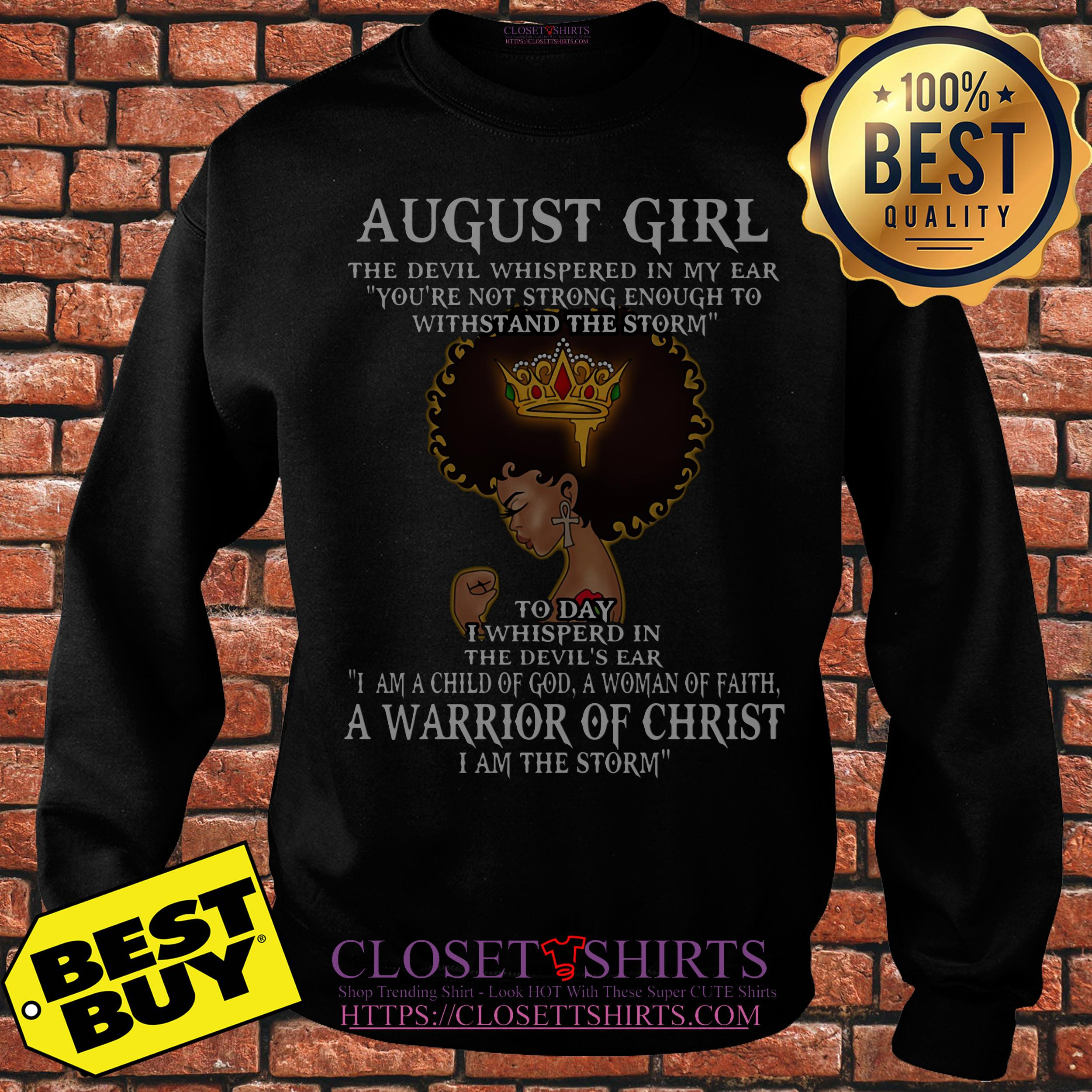 August Girl The Devil Whispered In My Ear A Warrior Of Christ sweatshirt