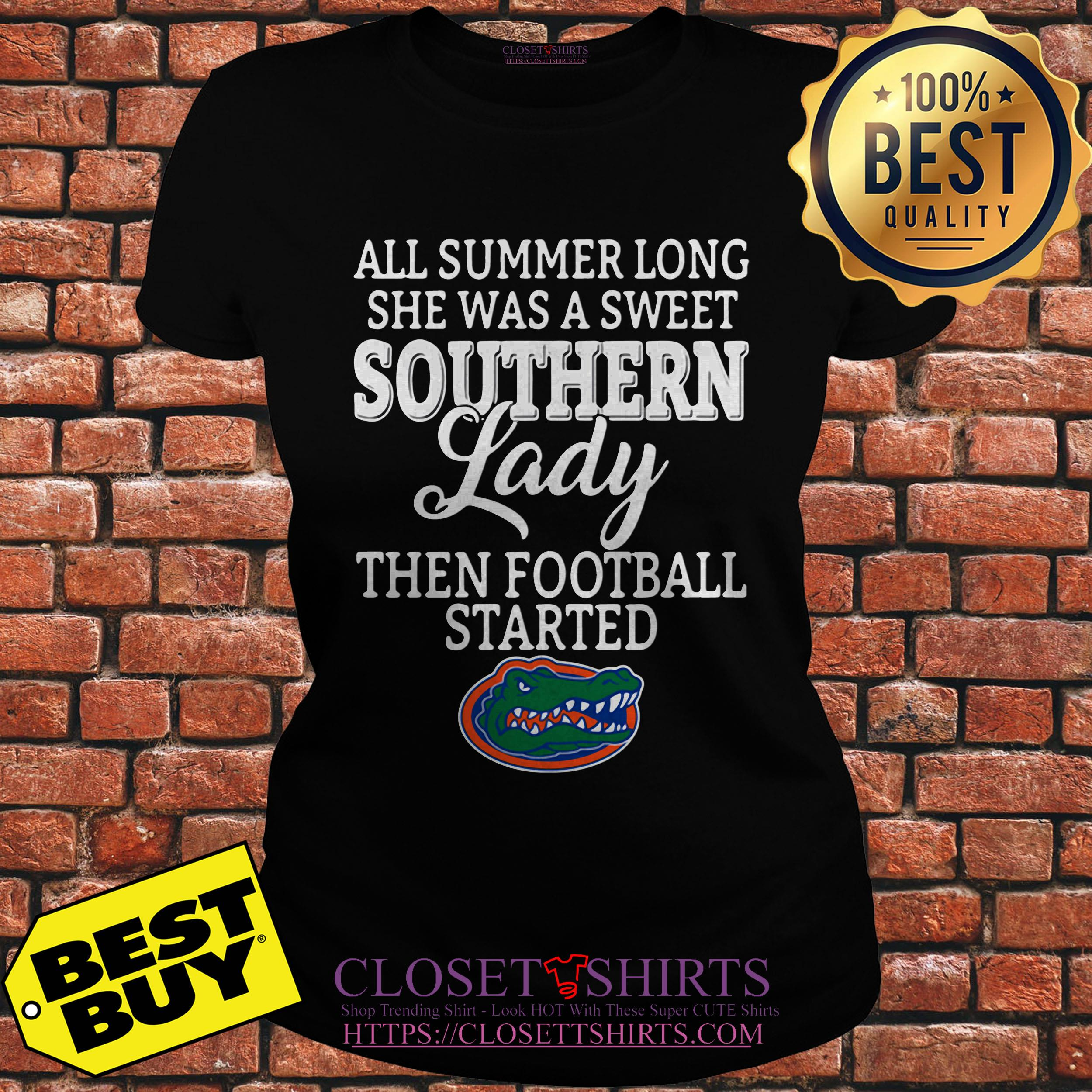 Floria Gators All Summer Long She Was A Sweet Southern Lady Then Football Started Ladies Tee