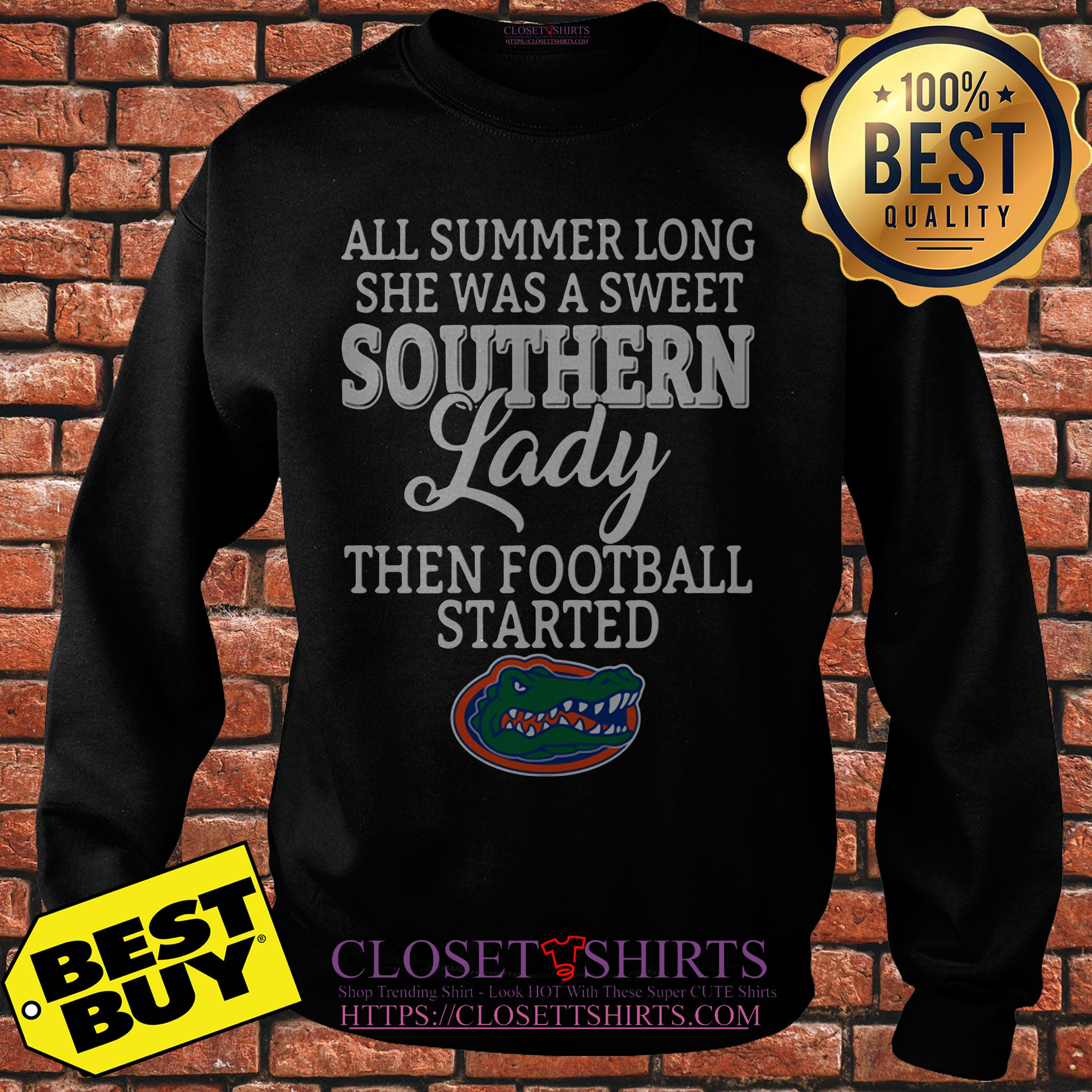 Floria Gators All Summer Long She Was A Sweet Southern Lady Then Football Started Sweatshirt
