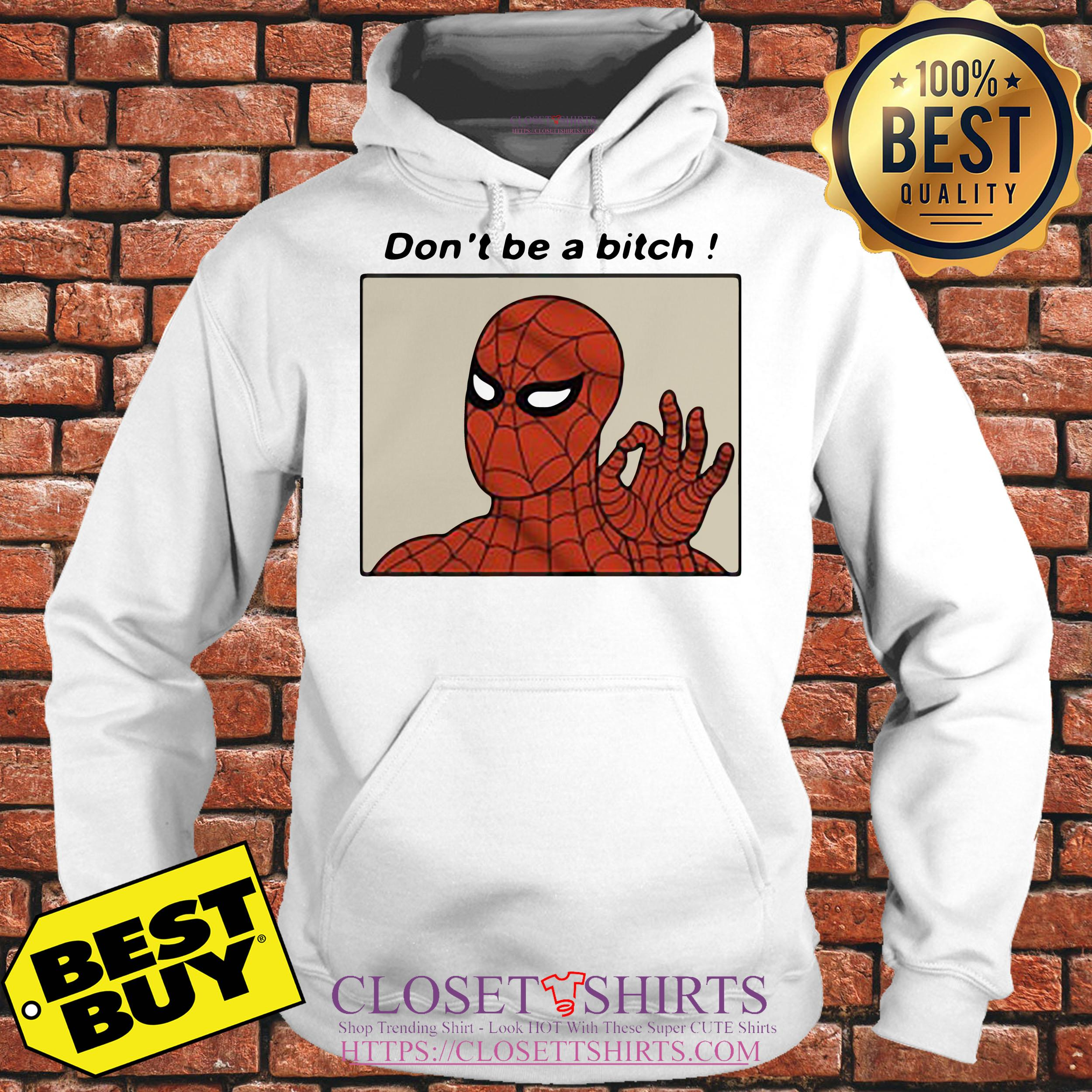 Spiderman Don't Be A Bitch hoodie