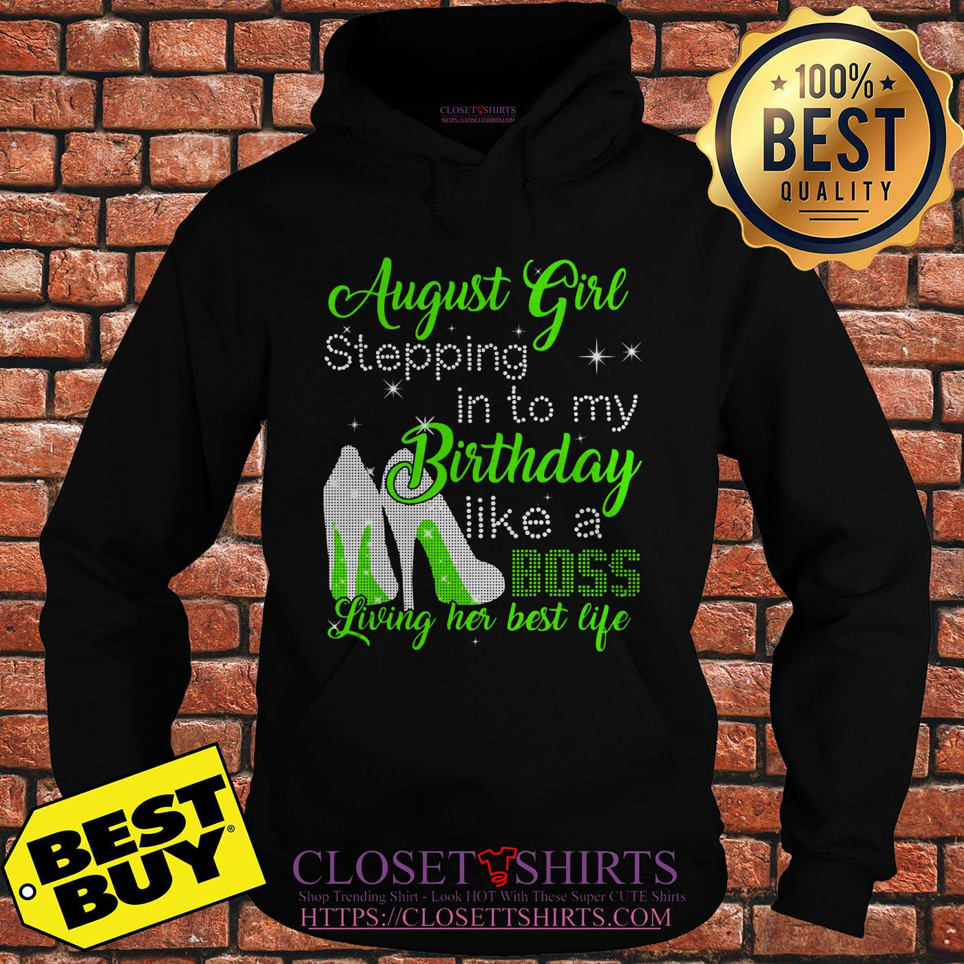August Girl Stepping Into My Birthday Like A Boss Living Her Best Life hoodie