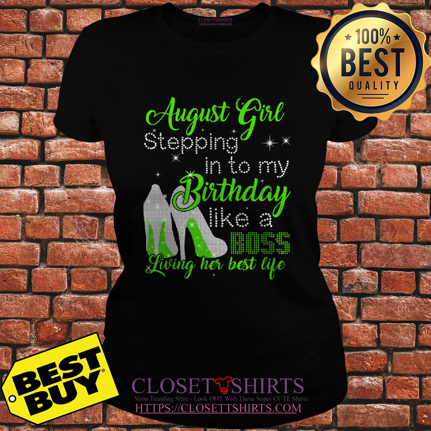 August Girl Stepping Into My Birthday Like A Boss Living Her Best Life ladies tee