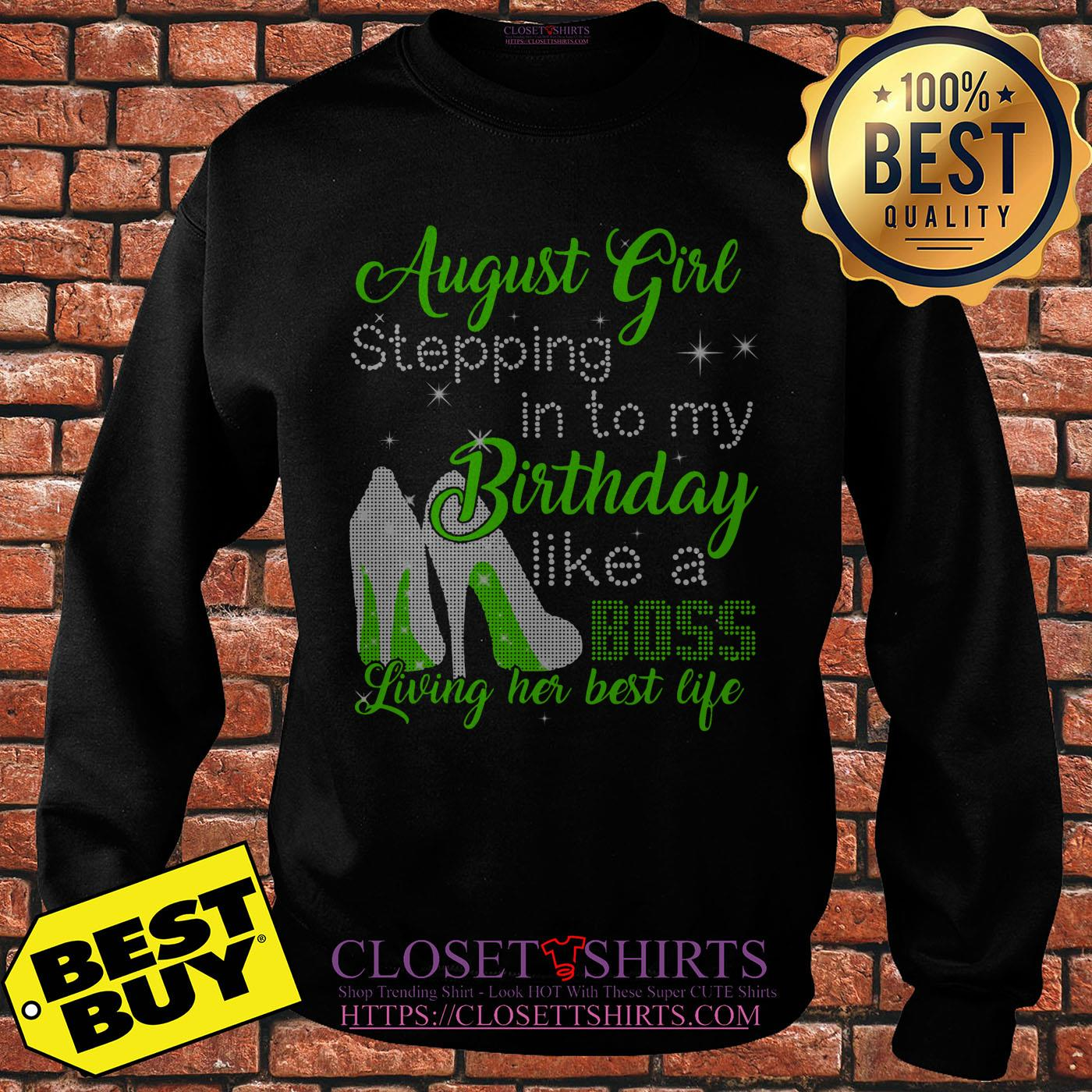 August Girl Stepping Into My Birthday Like A Boss Living Her Best Life sweatshirt