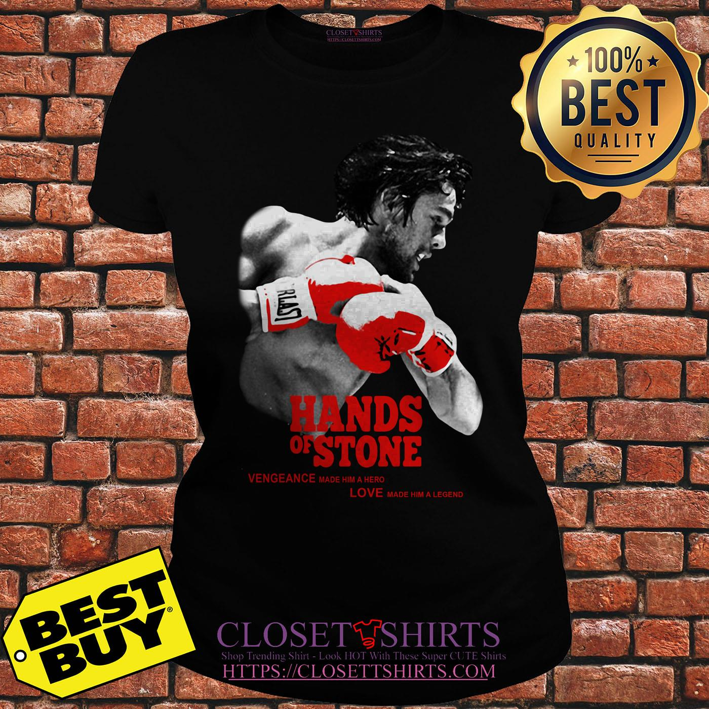 Hands Of Stone Vengeance Made Him A Hero Love Made Him A Legend ladies tee