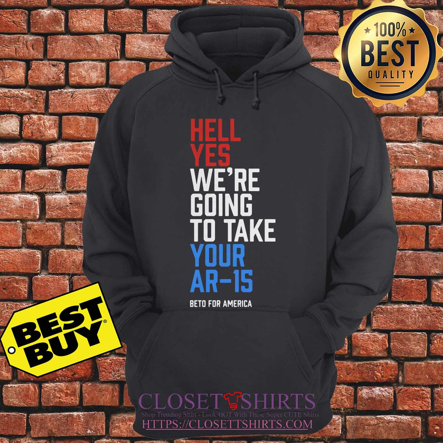 Beto Orourke Hell Yes We're Going To Take Your Ar 15 hoodie