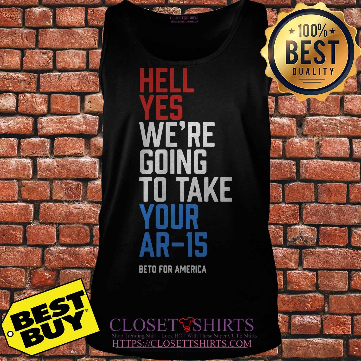 Beto Orourke Hell Yes We're Going To Take Your Ar 15 tank top