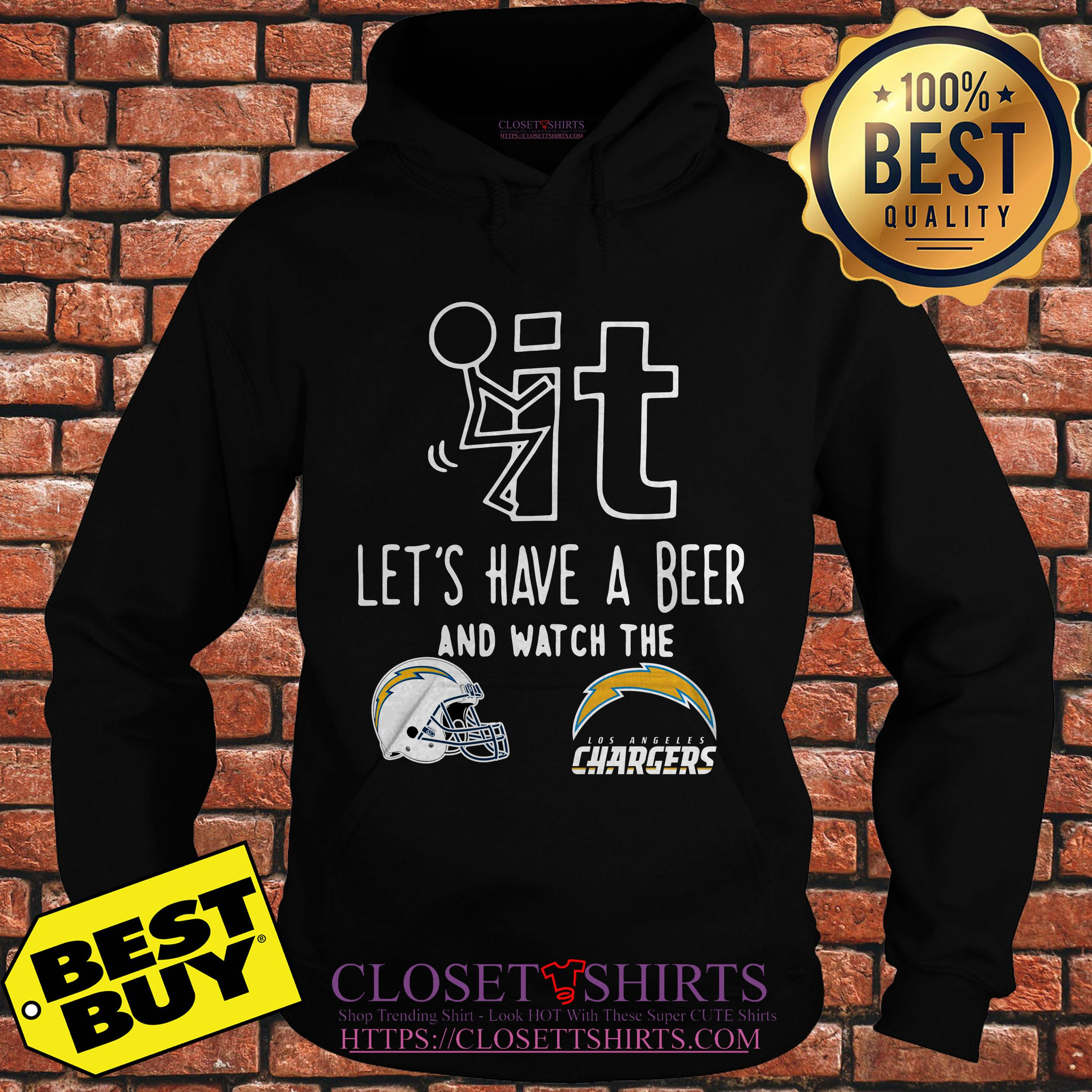 Fuck It Lets Have A Beer And Watch The Los Angeles Chargers hoodie