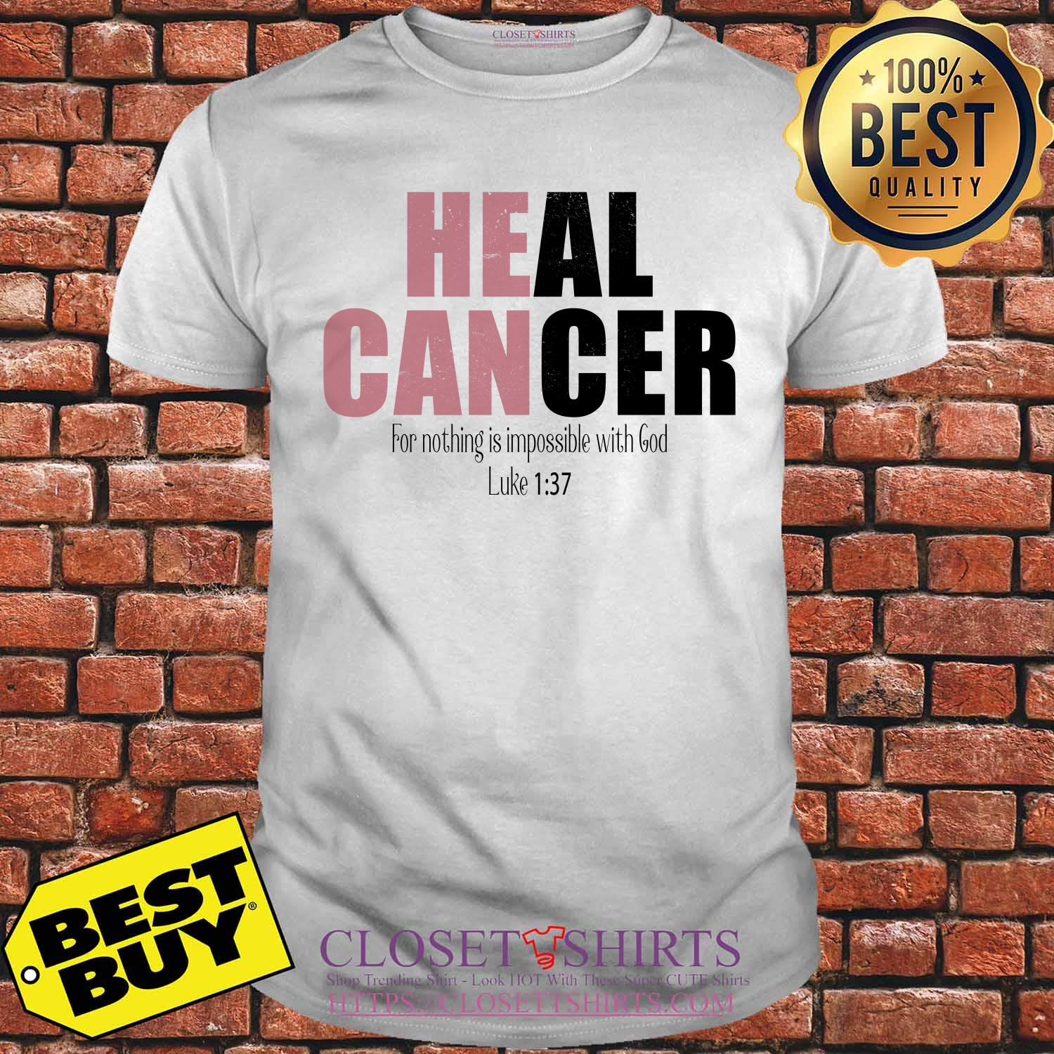 Heal Cancer For Nothing Is Impossible With God Luke 1:37 Shirt