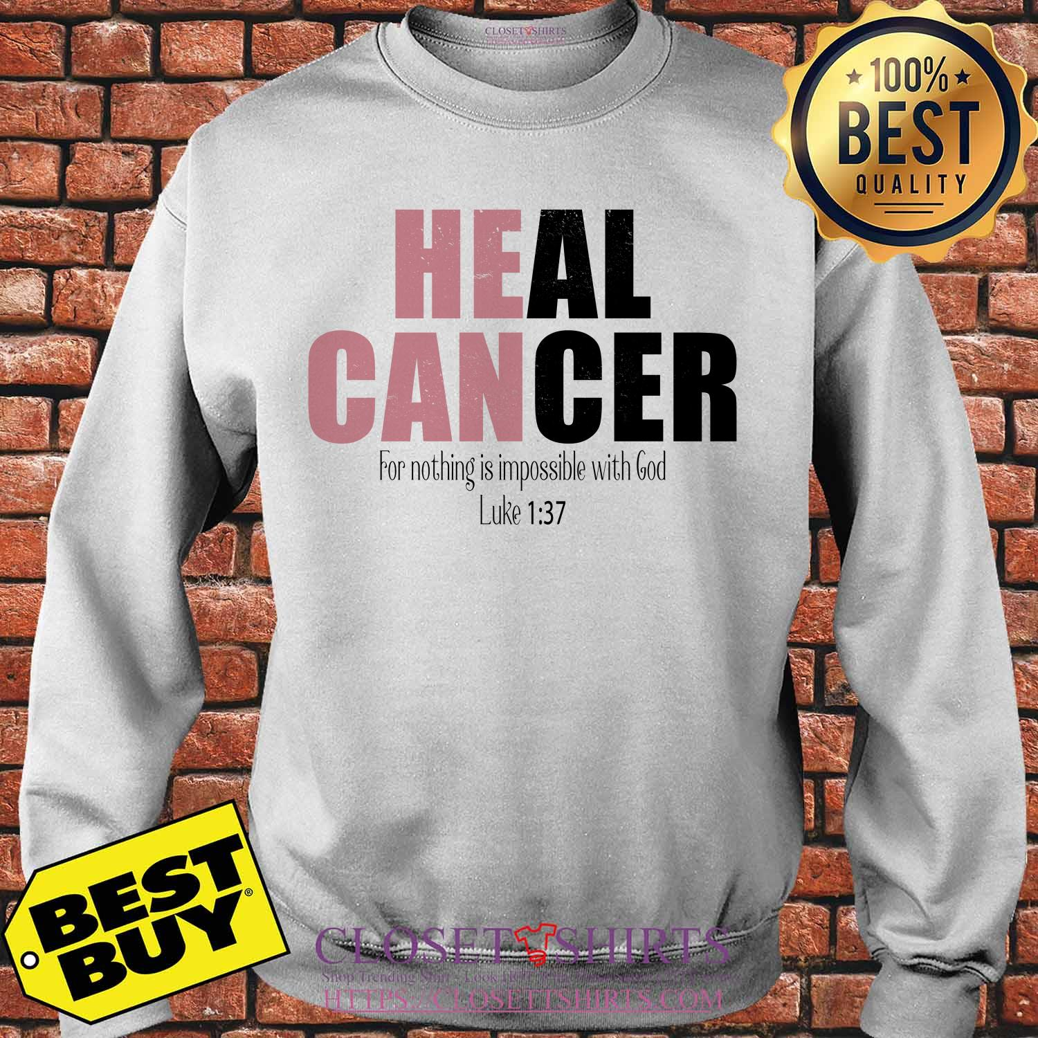 Heal Cancer For Nothing Is Impossible With God Luke 1:37 Sweatshirt