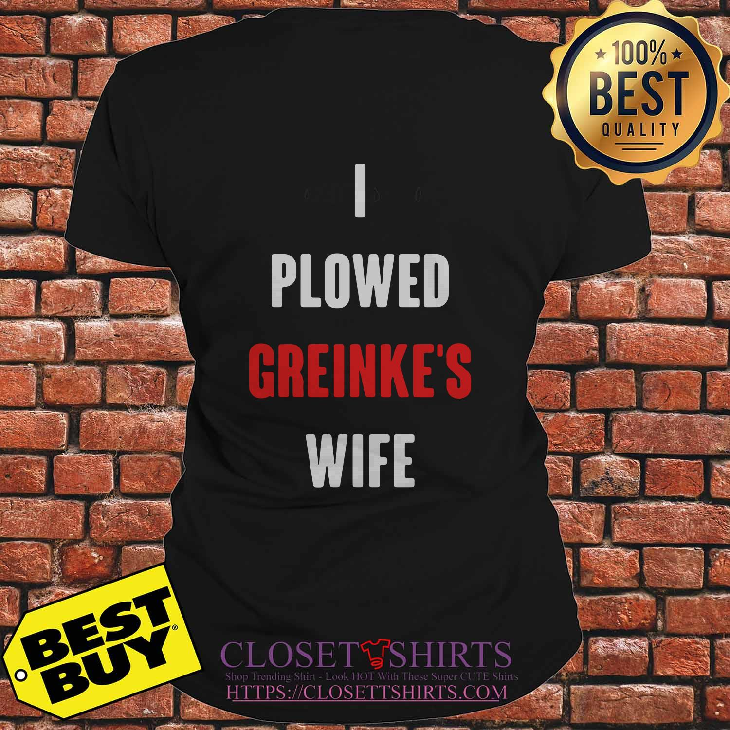 I Plowed Greinke's Wife ladies tee