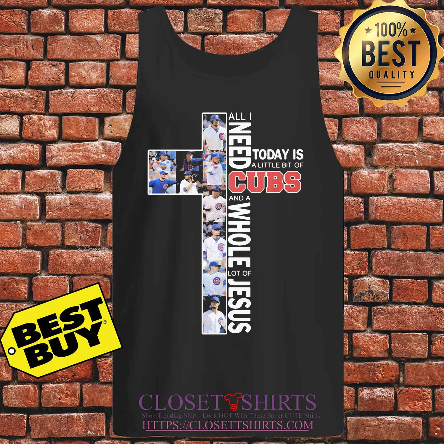 All I need today is a little bit of Cubs and a whole lot of Jesus-s Tank top