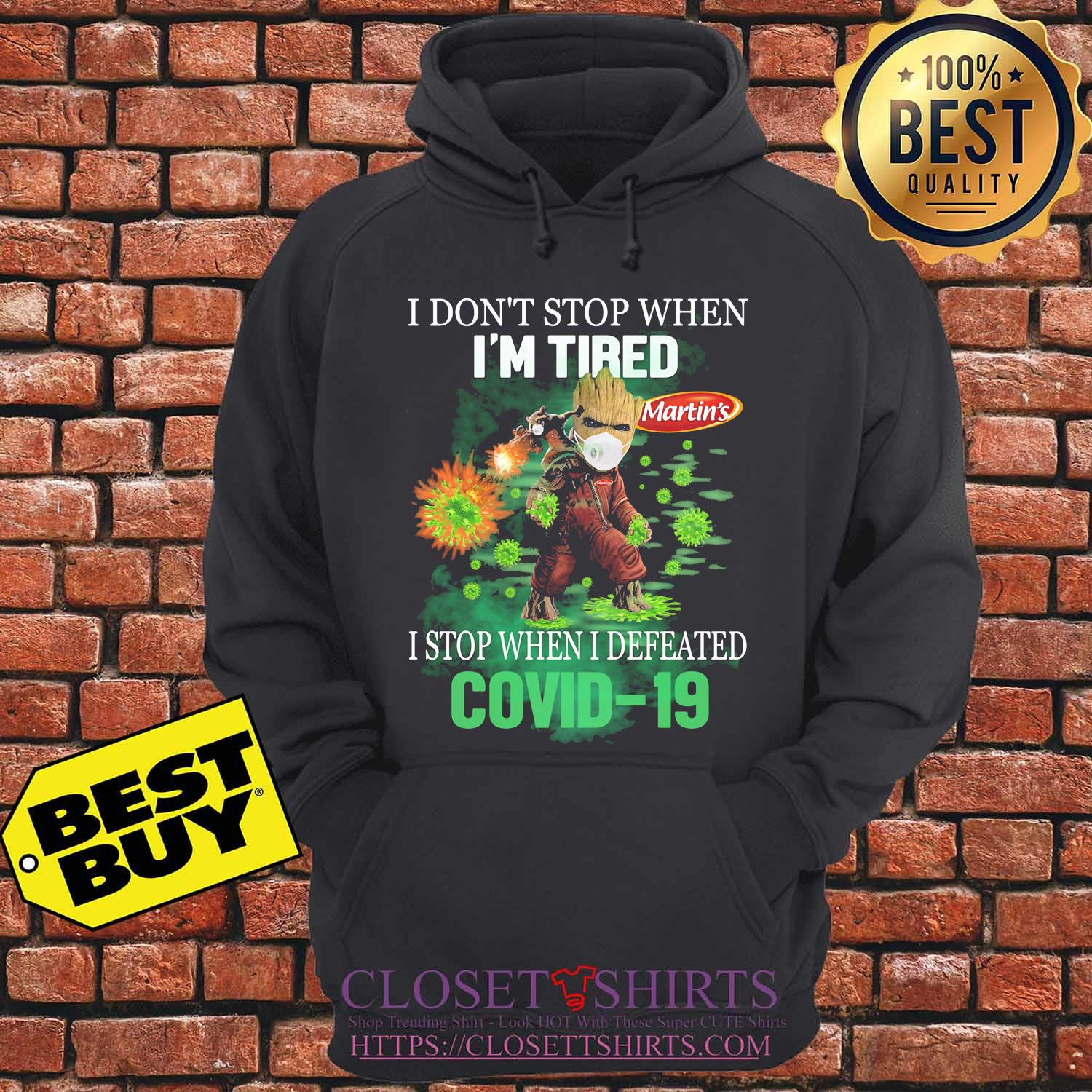 Baby groot I don't stop when I'm tired martin's I stop when I defeated covid-19 s hoodie