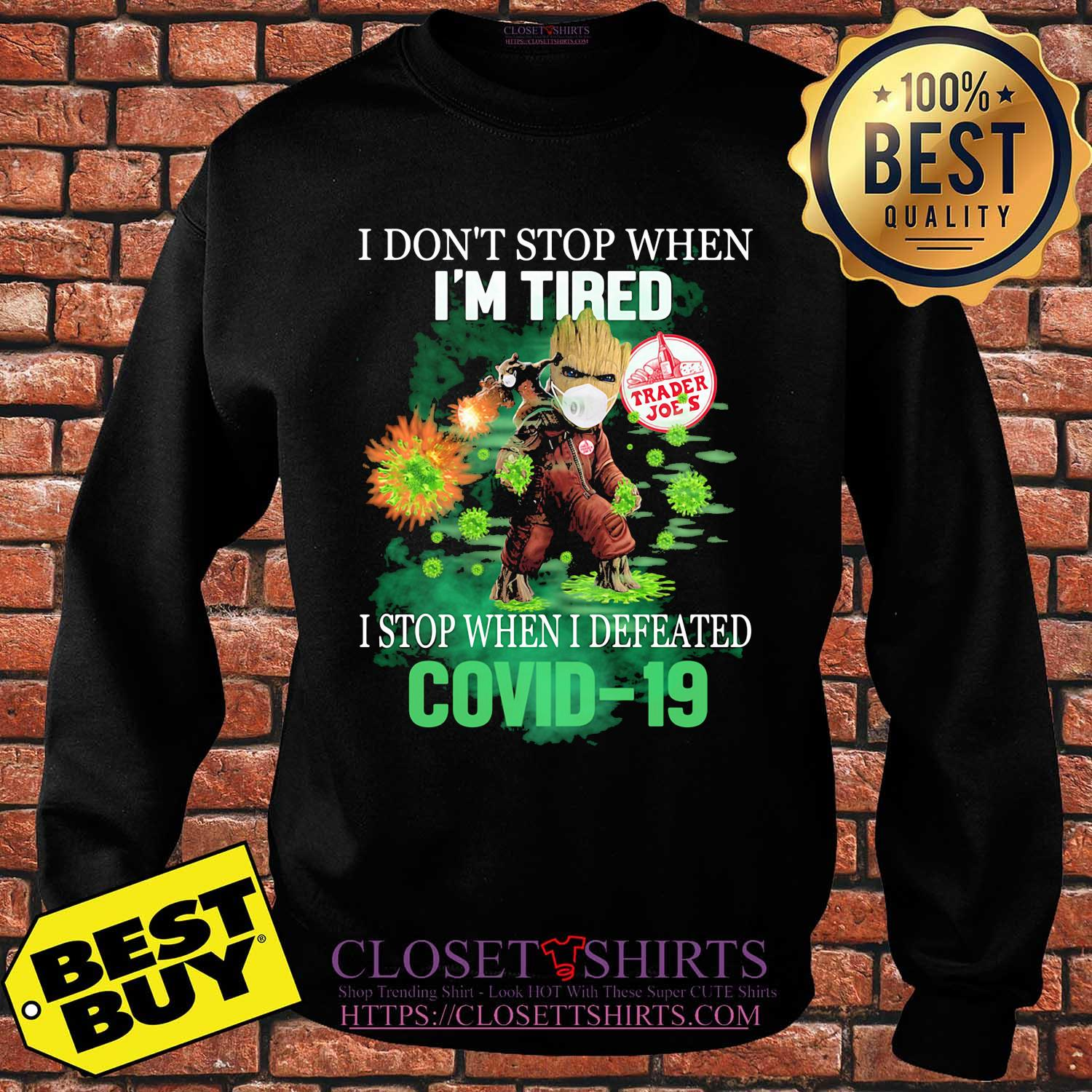 Baby groot I don't stop when I'm tired trader joe's I stop when I defeated covid-19 shirt