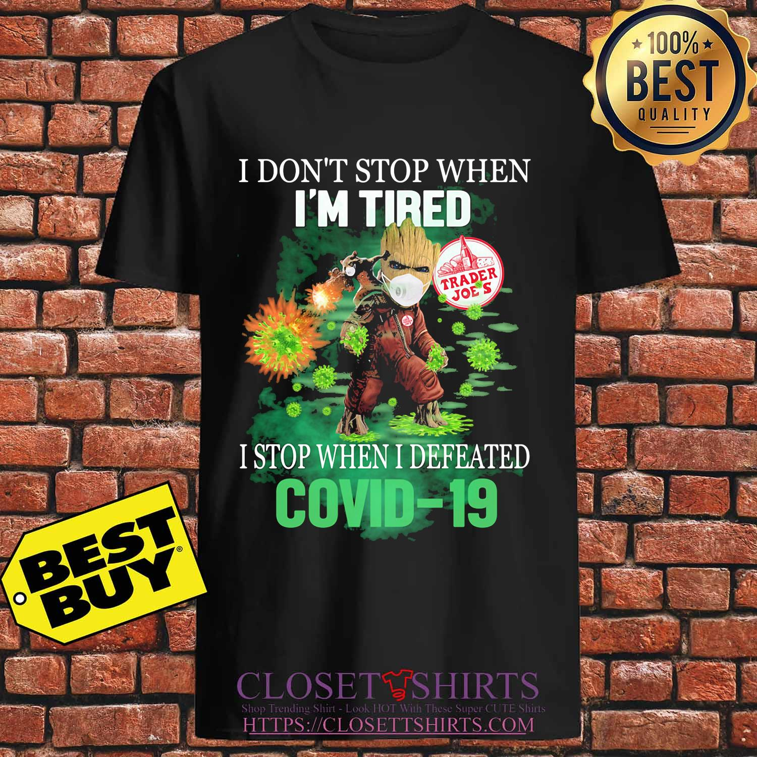 Baby groot I don't stop when I'm tired trader joe's I stop when I defeated covid-19 s Unisex