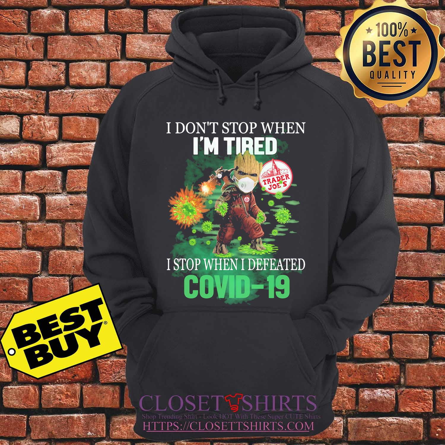 Baby groot I don't stop when I'm tired trader joe's I stop when I defeated covid-19 s hoodie