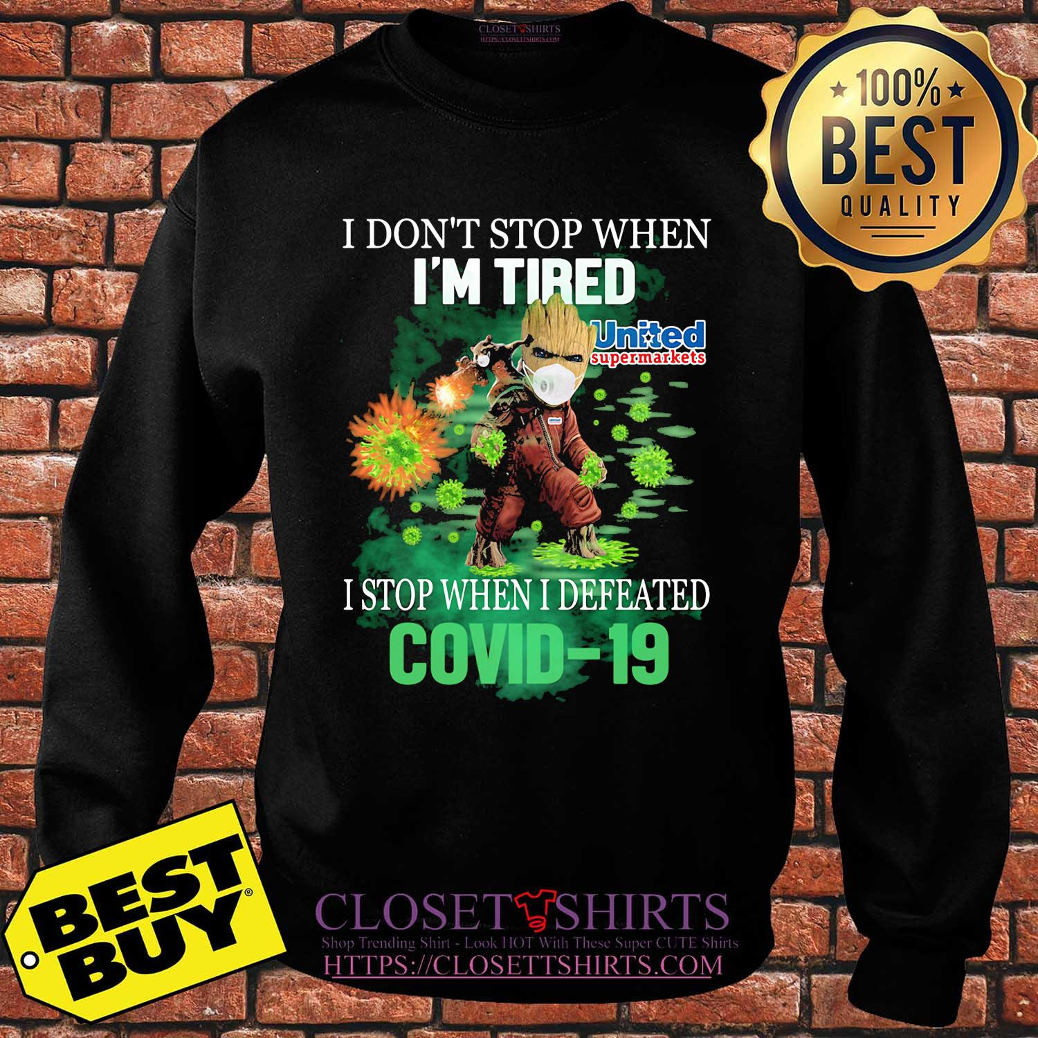 Baby groot I don't stop when I'm tried united supermarkets I stop when I defeated covid-19 shirt