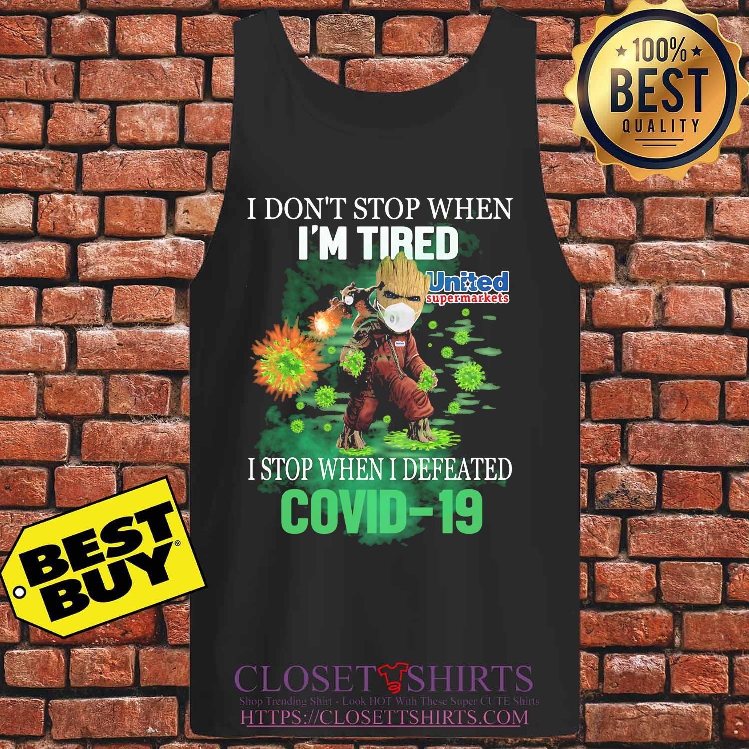 Baby groot I don't stop when I'm tried united supermarkets I stop when I defeated covid-19 s Tank top