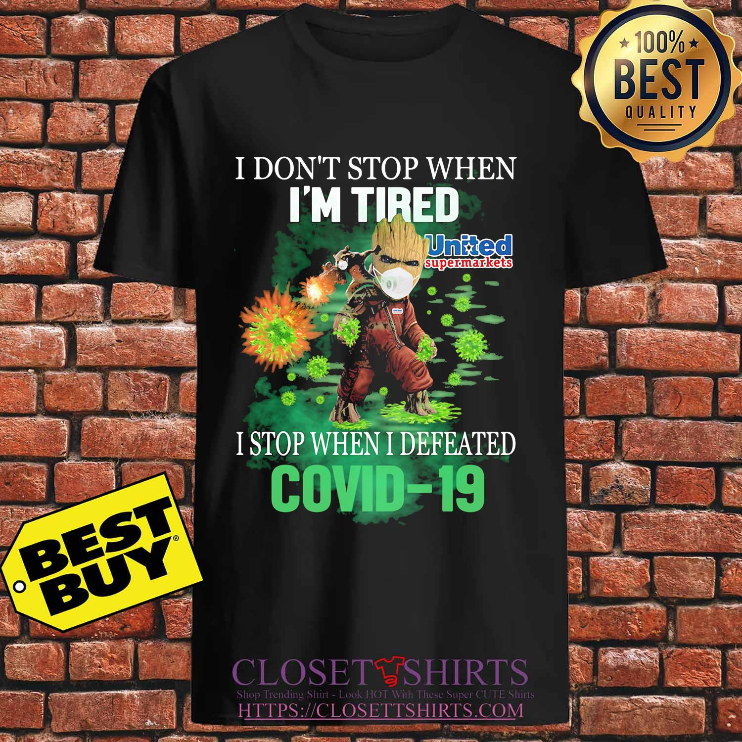 Baby groot I don't stop when I'm tried united supermarkets I stop when I defeated covid-19 s Unisex