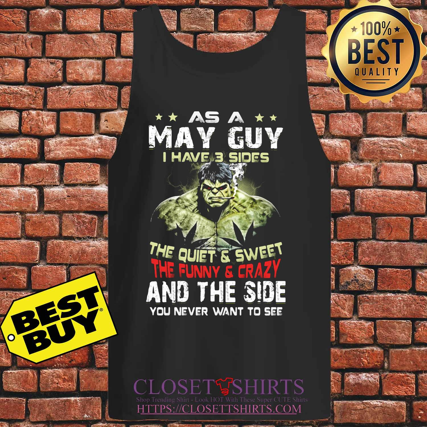 Hulk as a may guy I have 3 sides the quiet and sweet the funny and crazy and the side you never want to see s Tank top