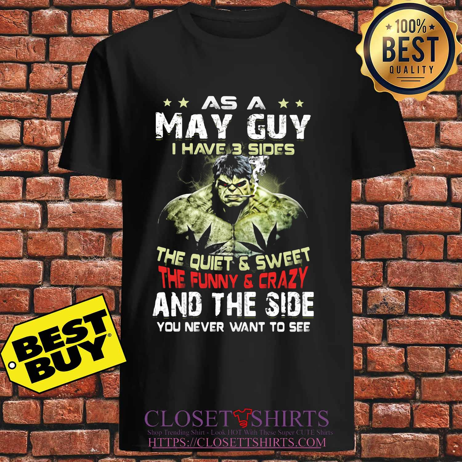 Hulk as a may guy I have 3 sides the quiet and sweet the funny and crazy and the side you never want to see s Unisex