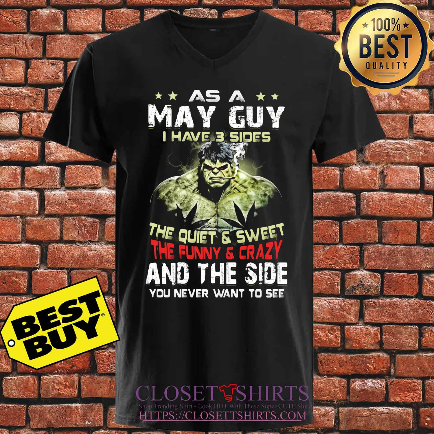 Hulk as a may guy I have 3 sides the quiet and sweet the funny and crazy and the side you never want to see s V-neck