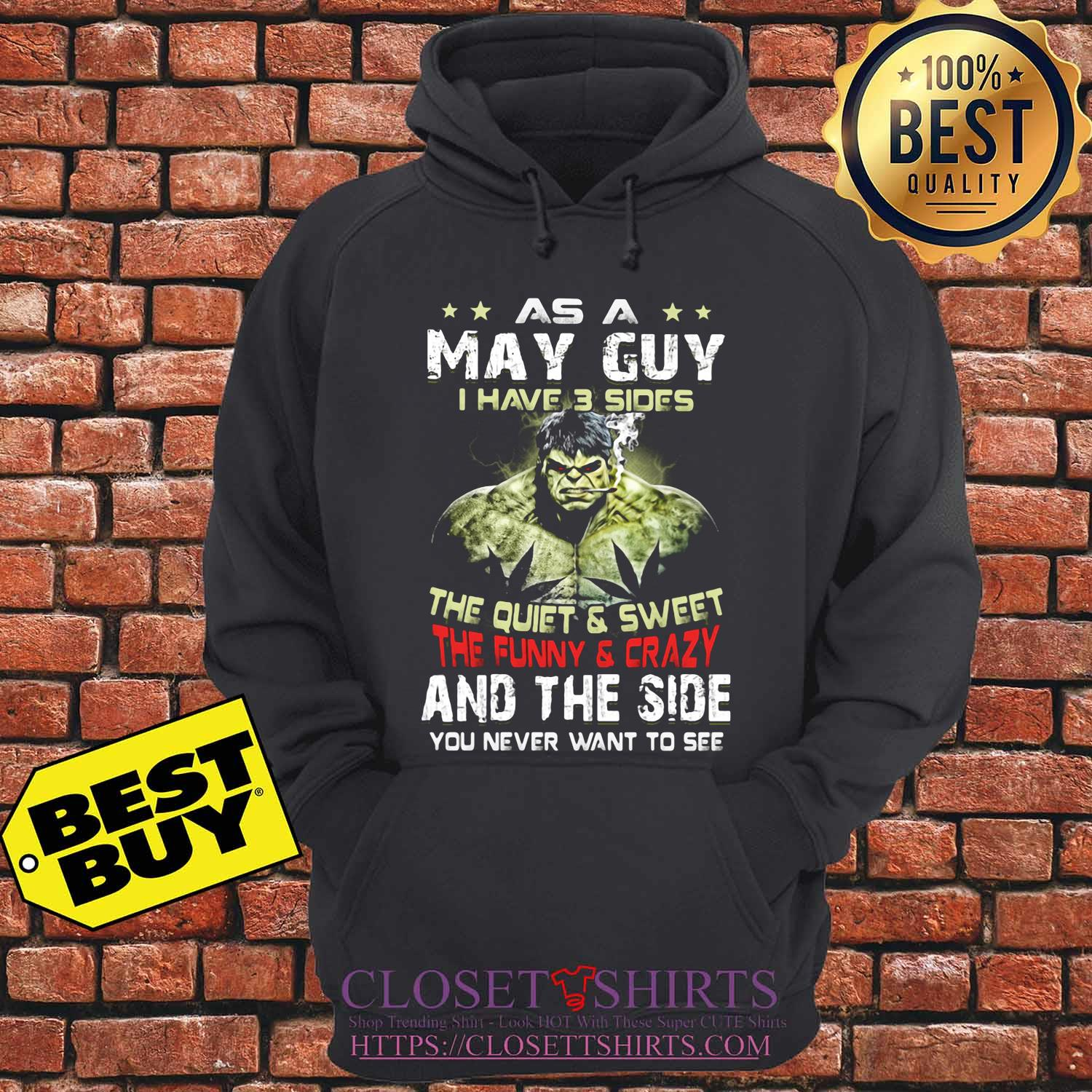 Hulk as a may guy I have 3 sides the quiet and sweet the funny and crazy and the side you never want to see s hoodie