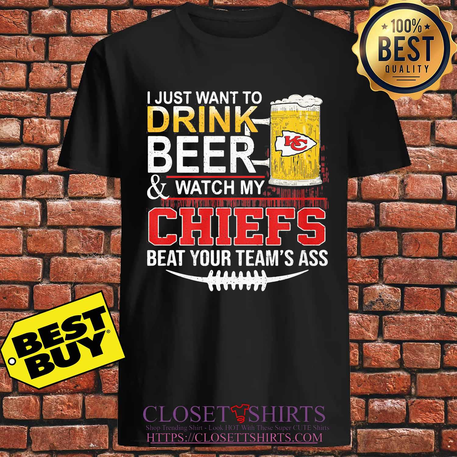 I just want to drink beer and watch my chiefs beat your team's ass s Unisex