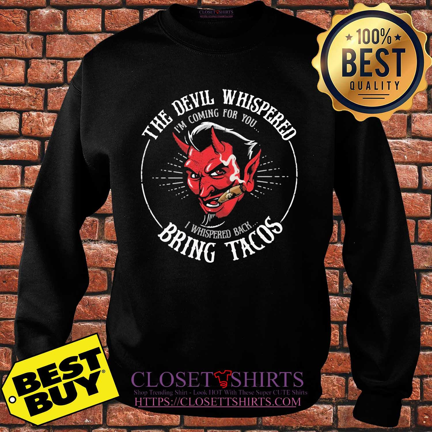 The Devil whispered I'm coming for you I whispered back bring tacos shirt