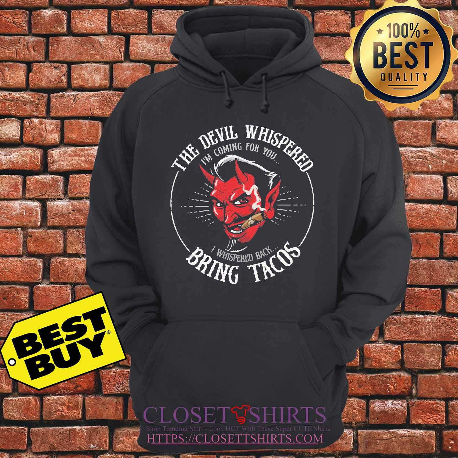 The Devil whispered I'm coming for you I whispered back bring tacos s hoodie